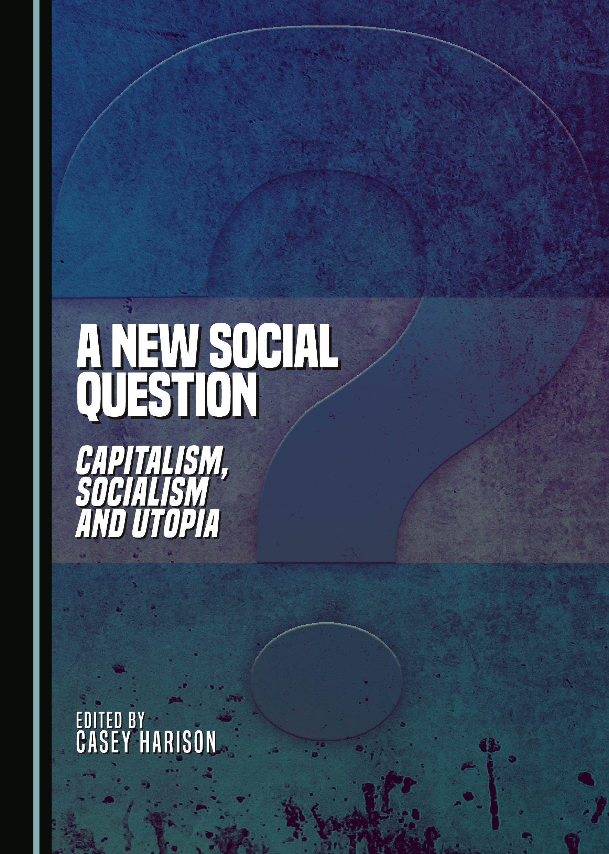 A New Social Question: Capitalism, Socialism and Utopia
