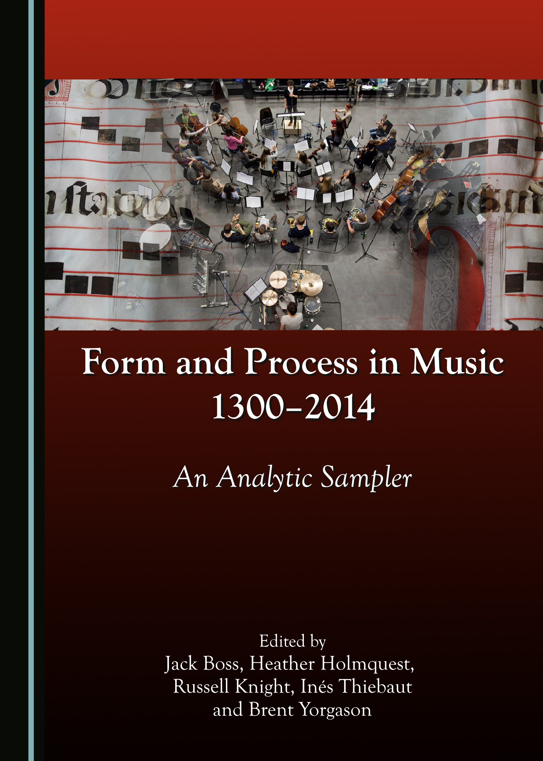 Form and Process in Music, 1300-2014: An Analytic Sampler