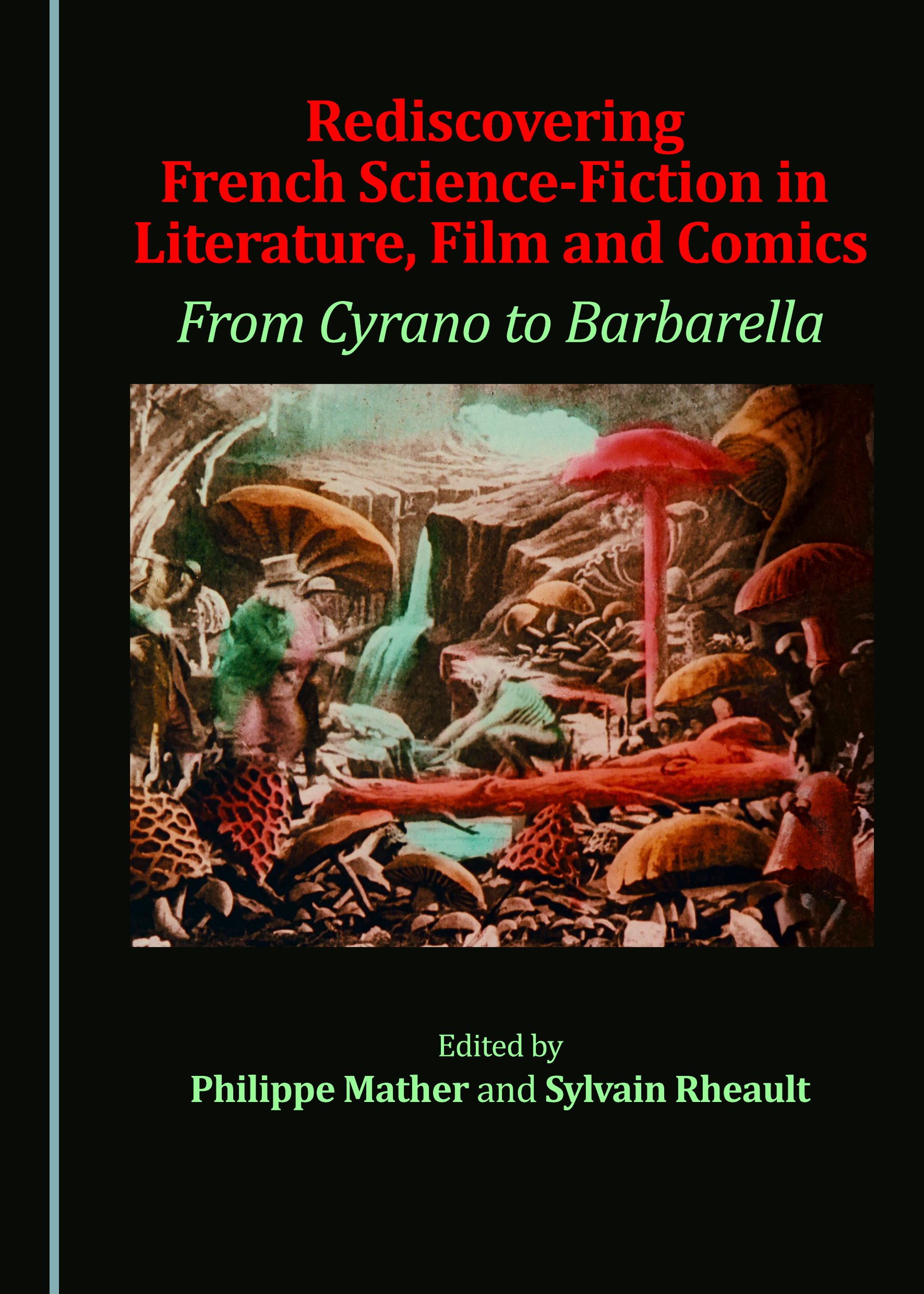 Rediscovering French Science-Fiction in Literature, Film and Comics: From Cyrano to Barbarella