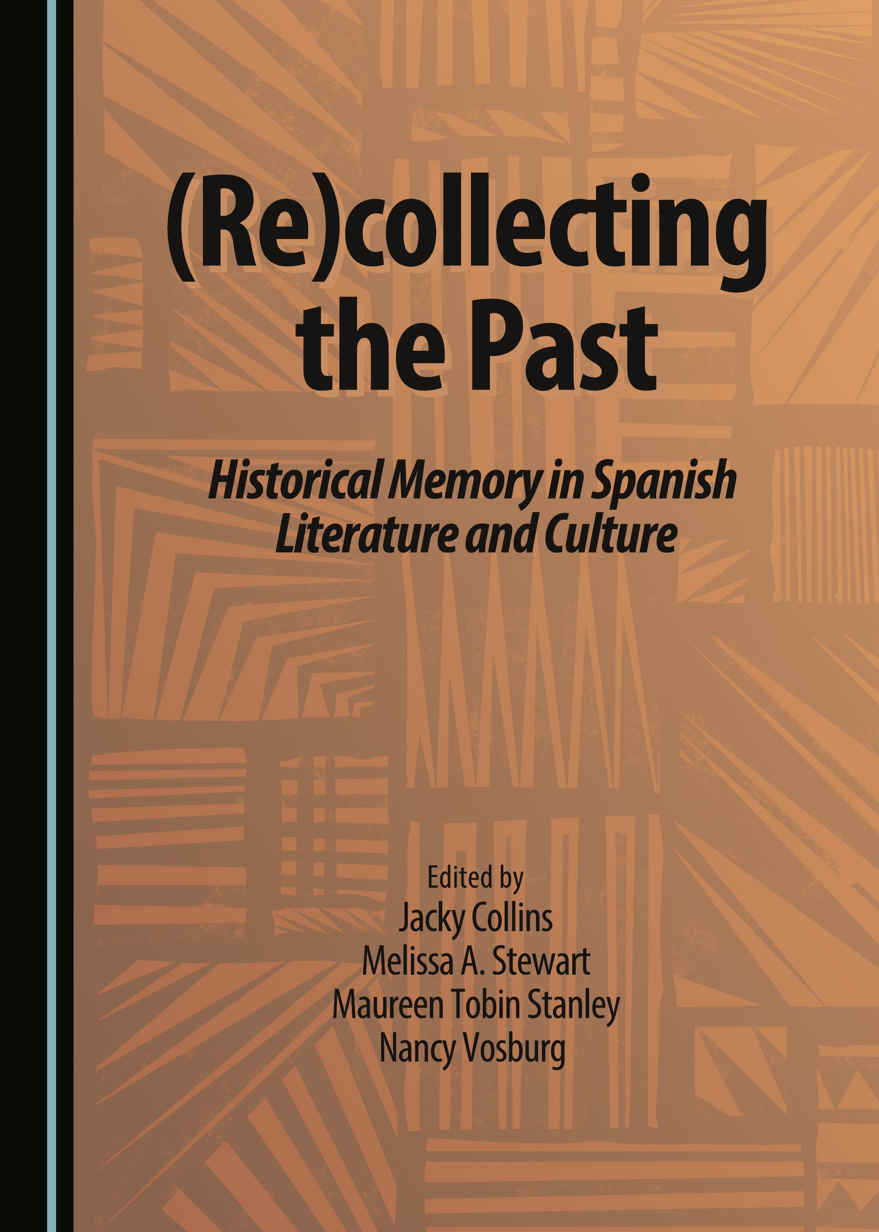 (Re)collecting the Past: Historical Memory in Spanish Literature and Culture