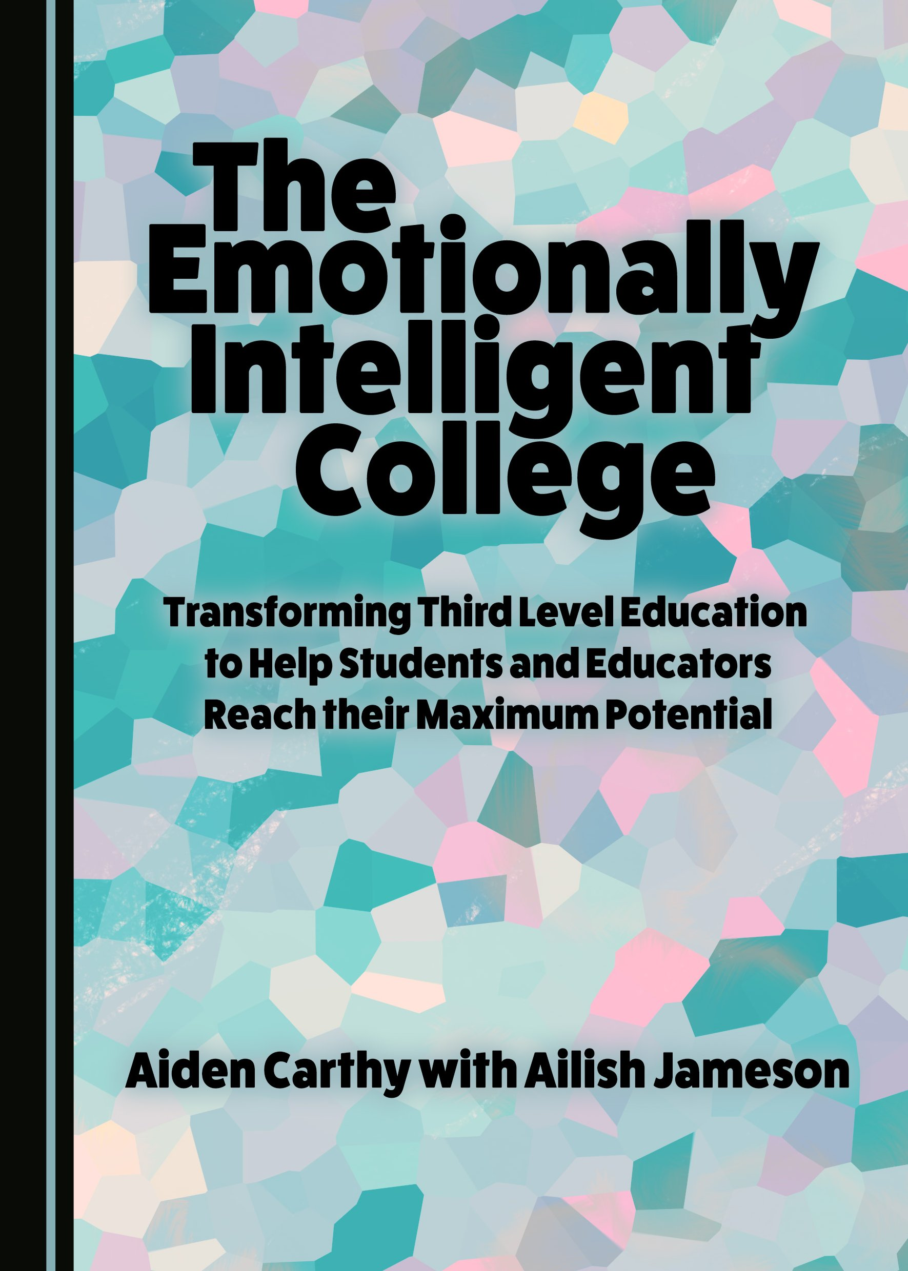 The Emotionally Intelligent College: Transforming Third Level Education to Help Students and Educators Reach their Maximum Potential