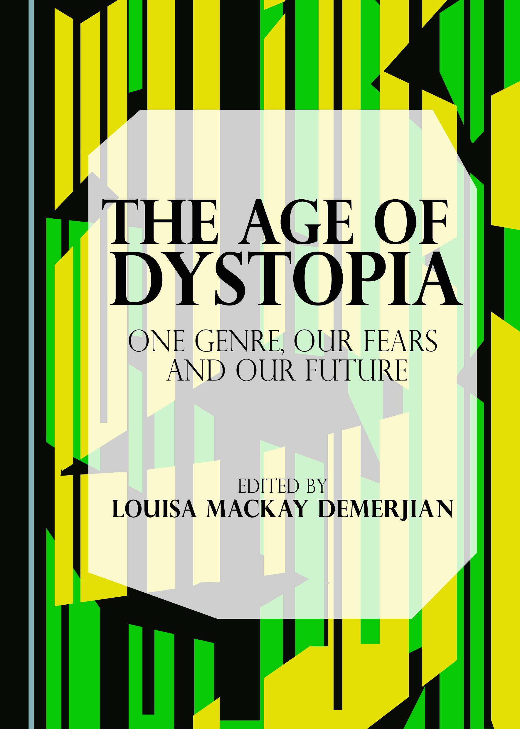 The Age of Dystopia: One Genre, Our Fears and Our Future