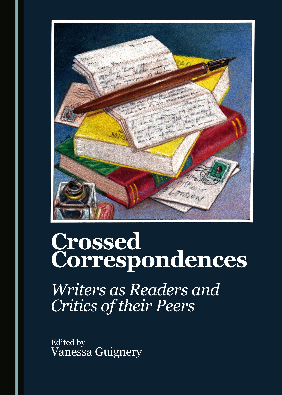 Crossed Correspondences: Writers as Readers and Critics of their Peers