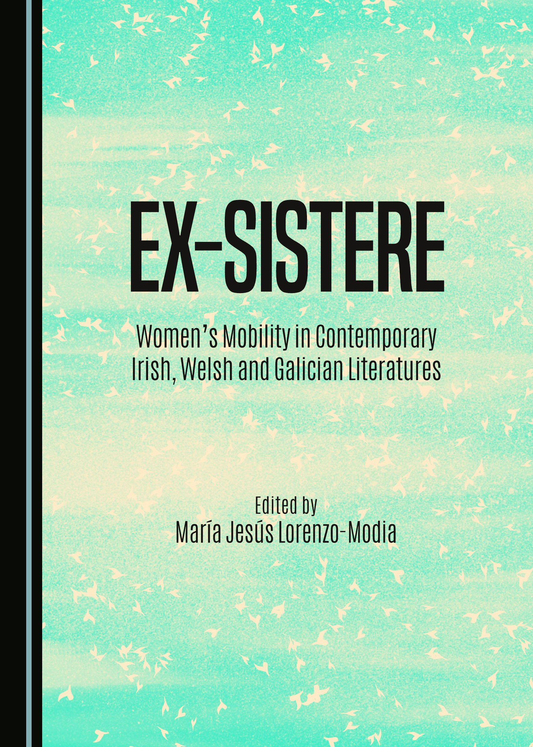 Ex-sistere: Women's Mobility in Contemporary Irish, Welsh and Galician Literatures