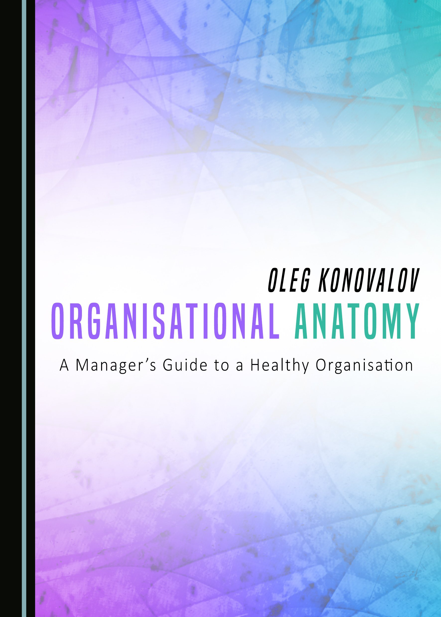 Organisational Anatomy: A Manager's Guide to a Healthy Organisation