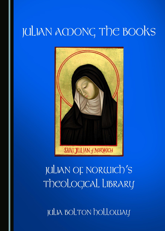 Julian Among the Books: Julian of Norwich's Theological Library