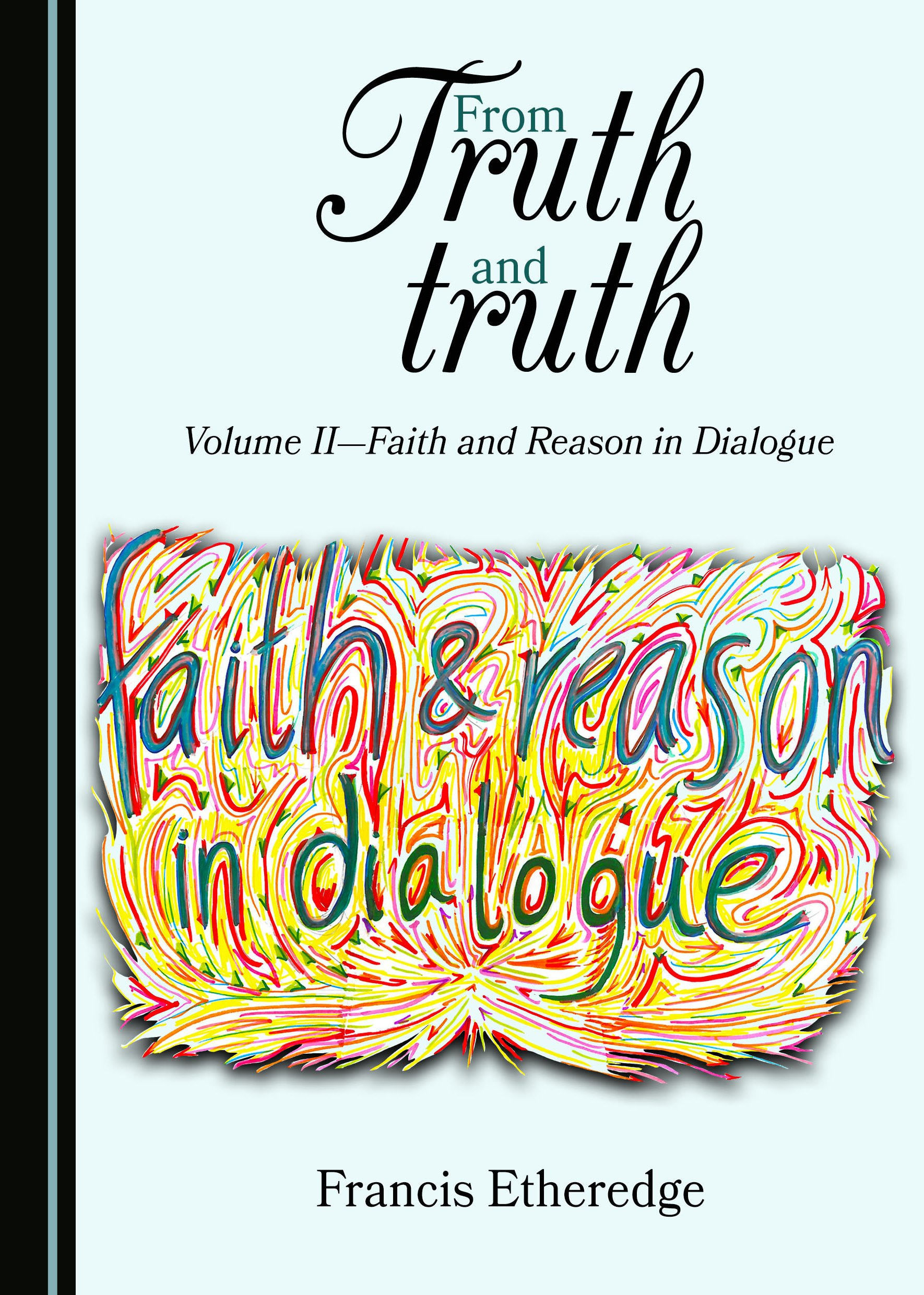 From Truth and truth: Volume II—Faith and Reason in Dialogue