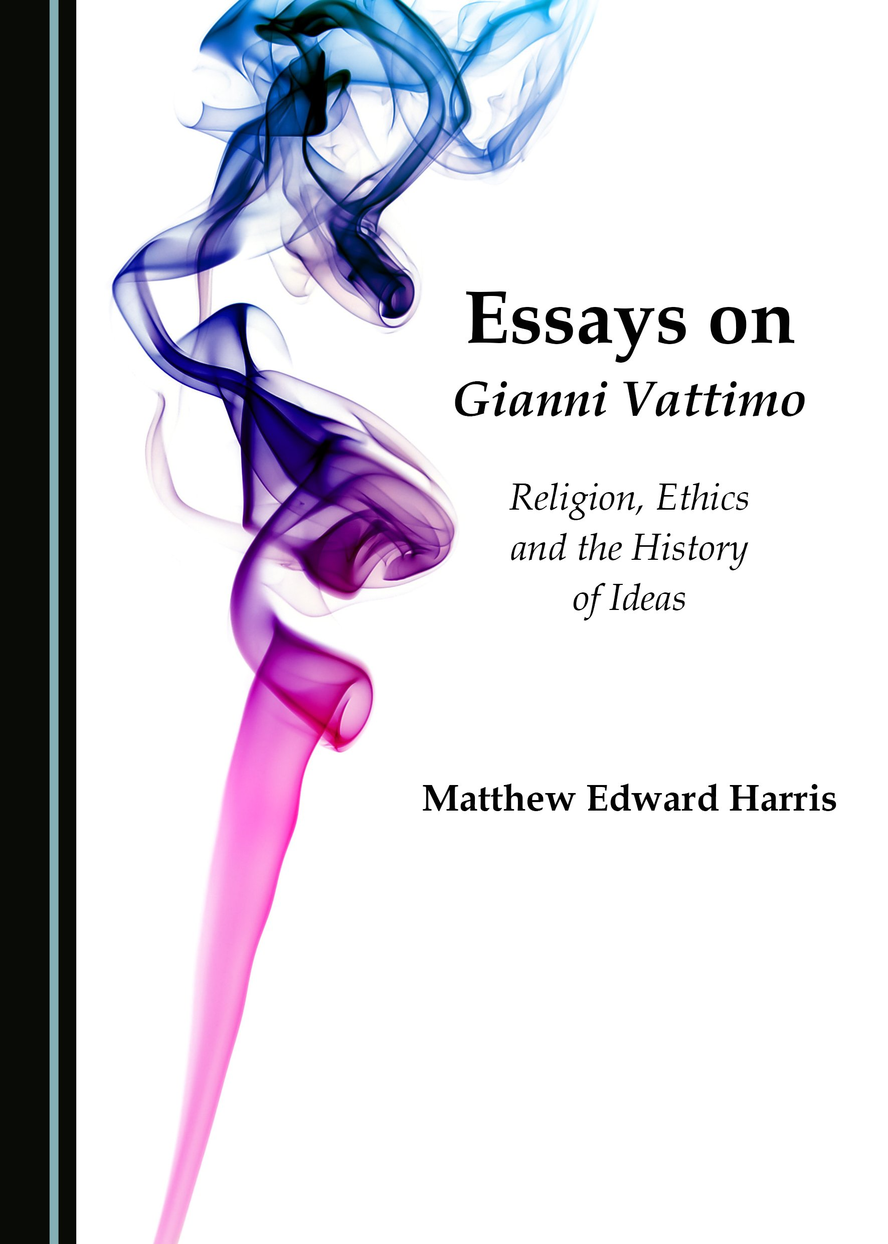 Essays on Gianni Vattimo: Religion, Ethics and the History of Ideas