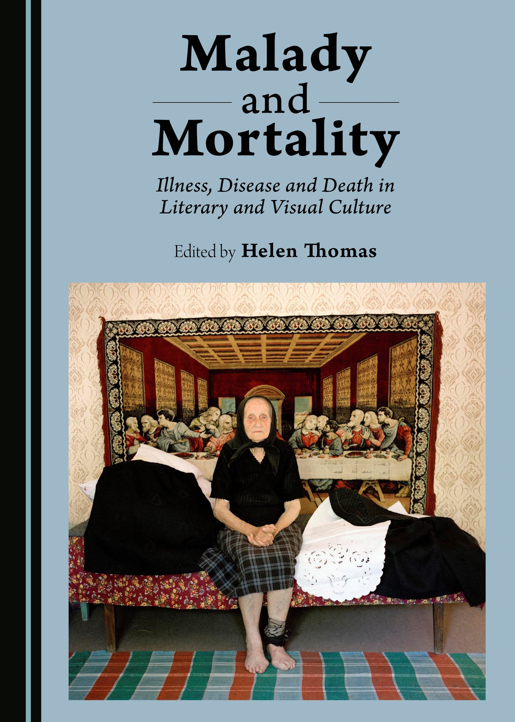 Malady and Mortality: Illness, Disease and Death in Literary and Visual Culture