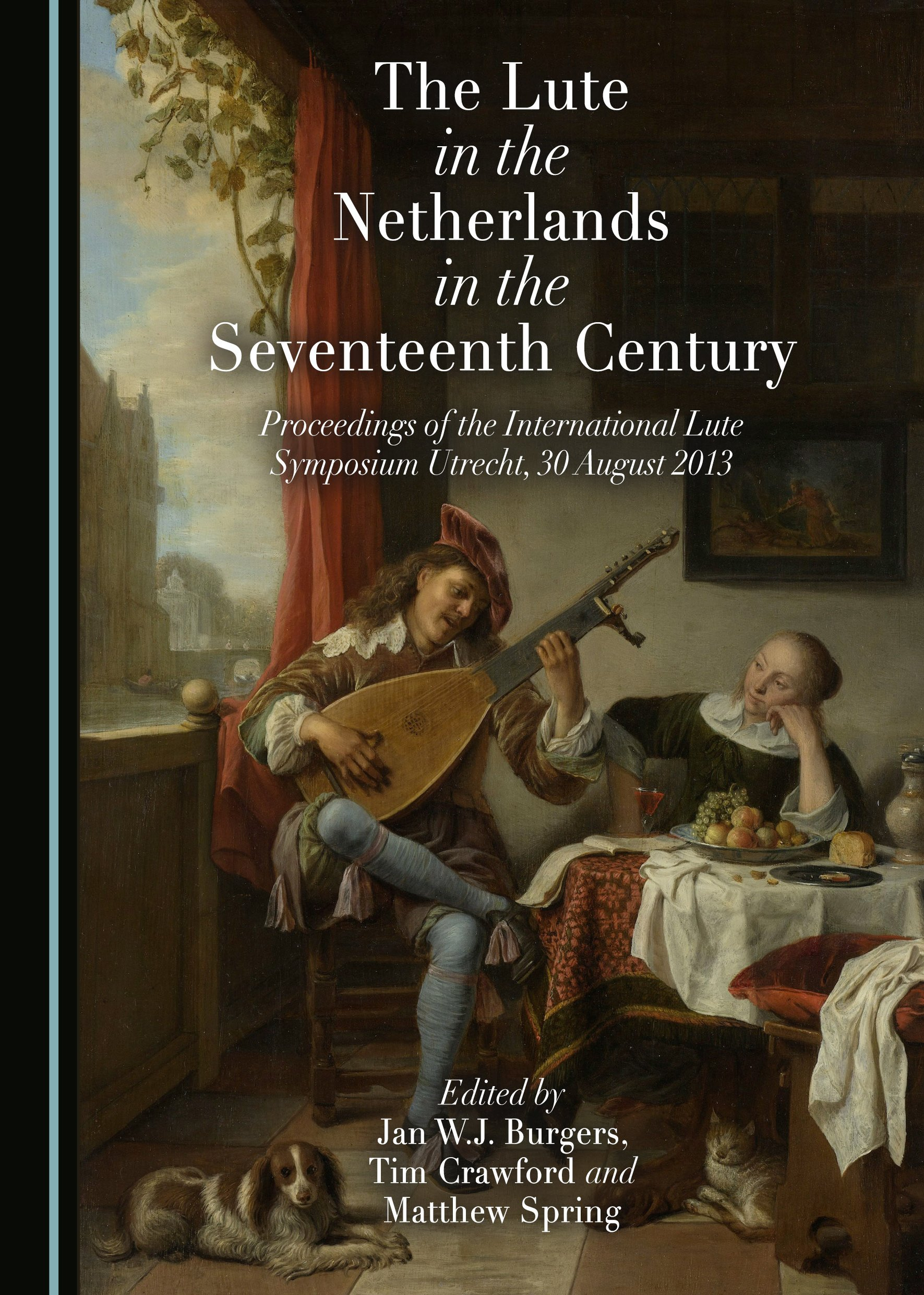 The Lute in the Netherlands in the Seventeenth Century: Proceedings of the International Lute Symposium Utrecht, 30 August 2013