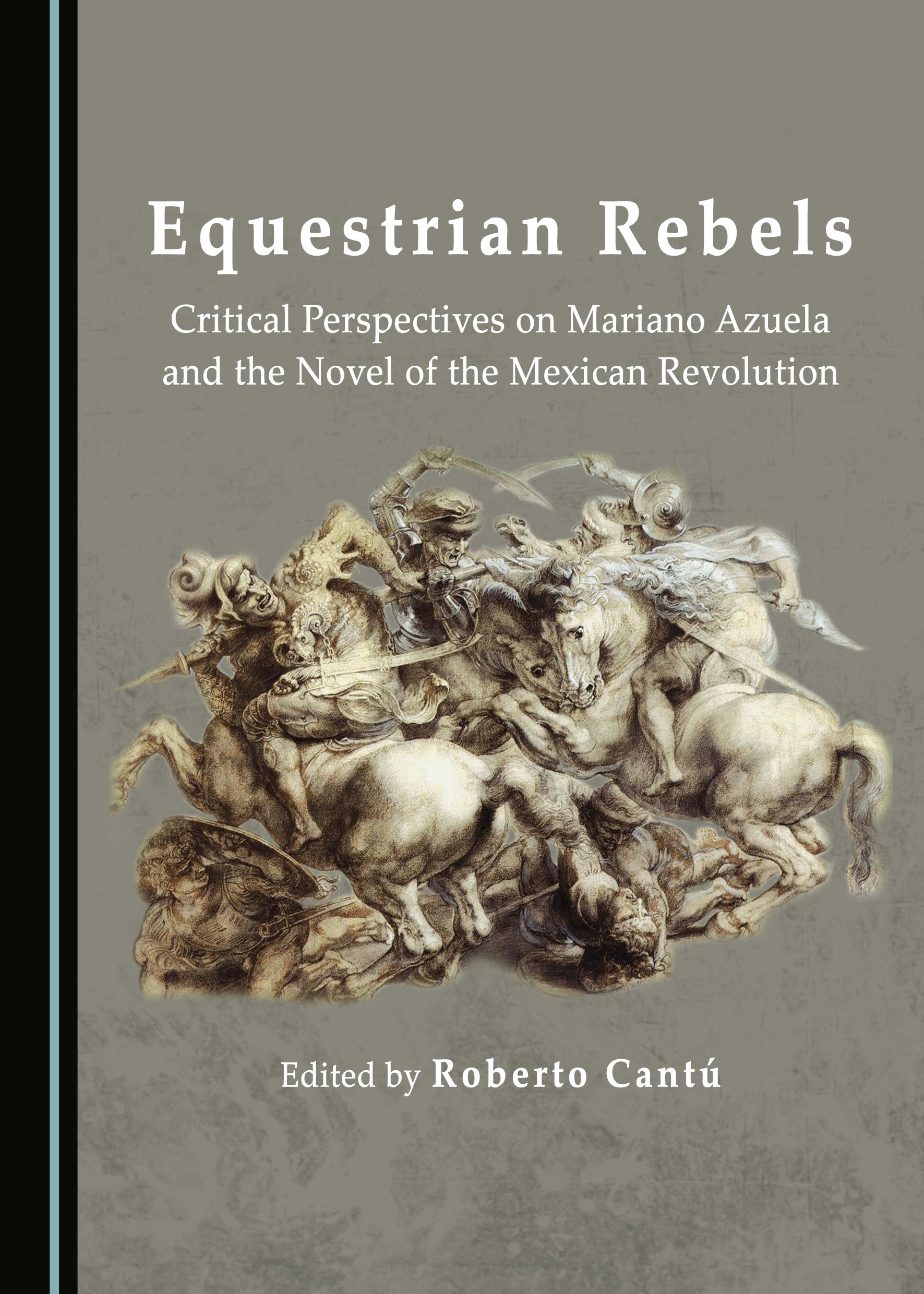 Equestrian Rebels: Critical Perspectives on Mariano Azuela and the Novel of the Mexican Revolution