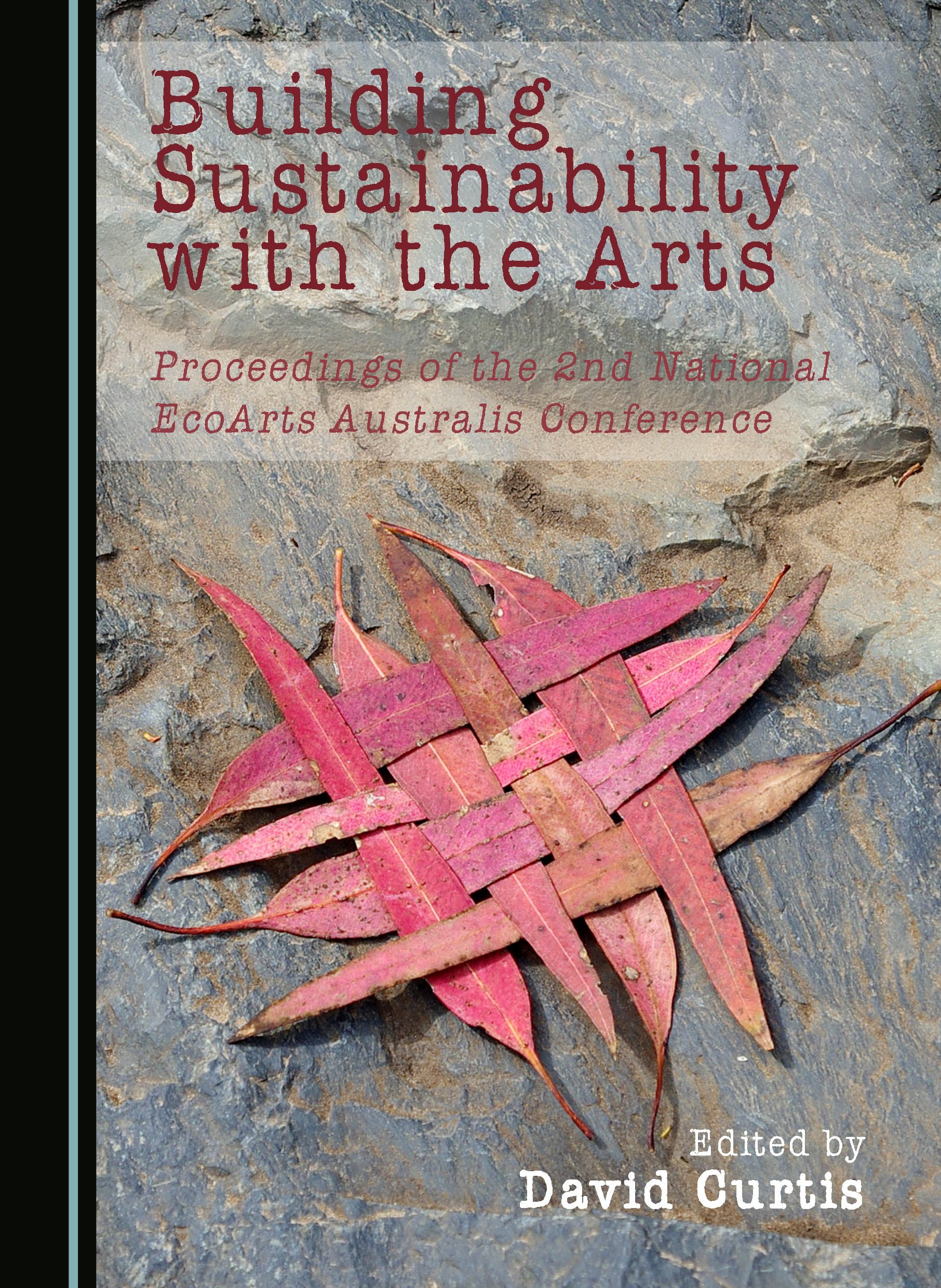 Building Sustainability with the Arts: Proceedings of the 2nd National EcoArts Australis Conference