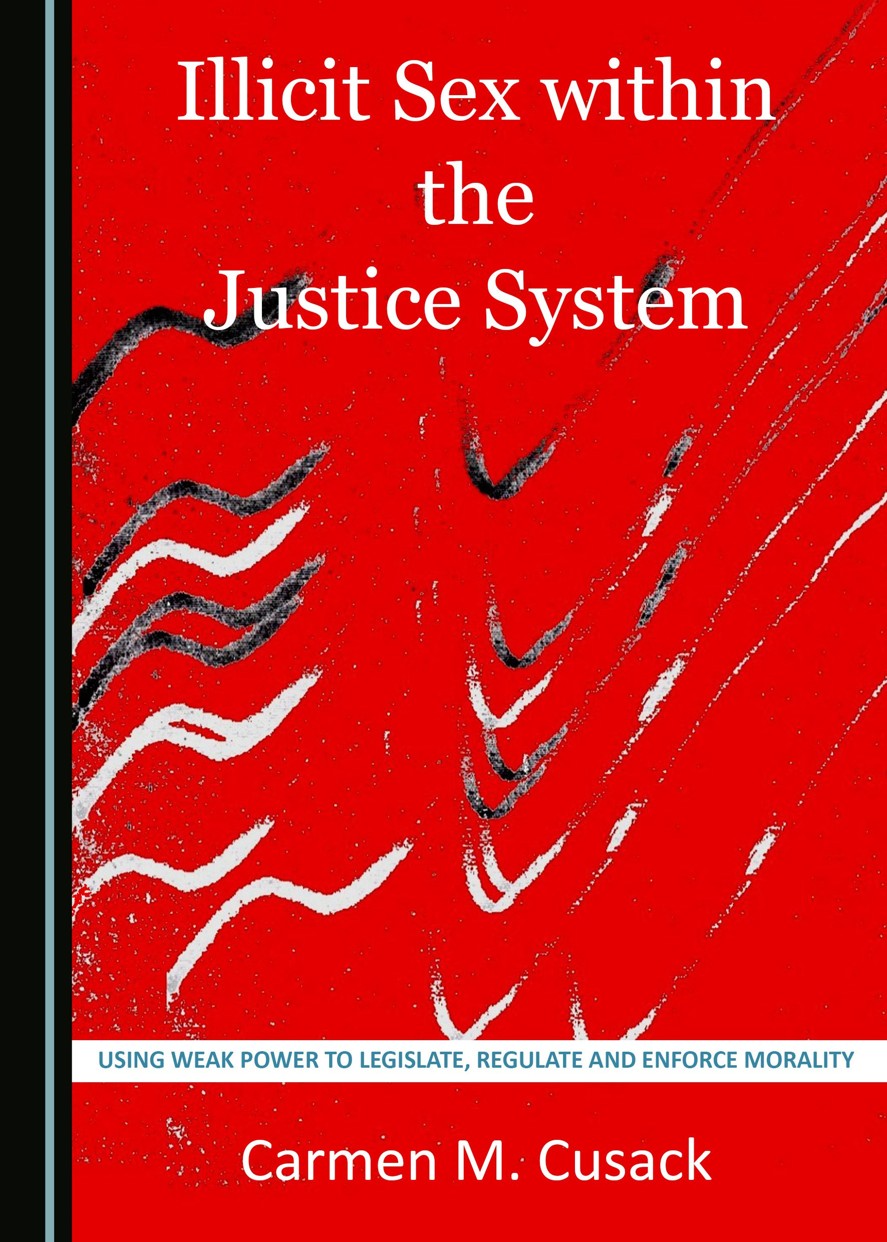 Illicit Sex within the Justice System: Using Weak Power to Legislate, Regulate and Enforce Morality