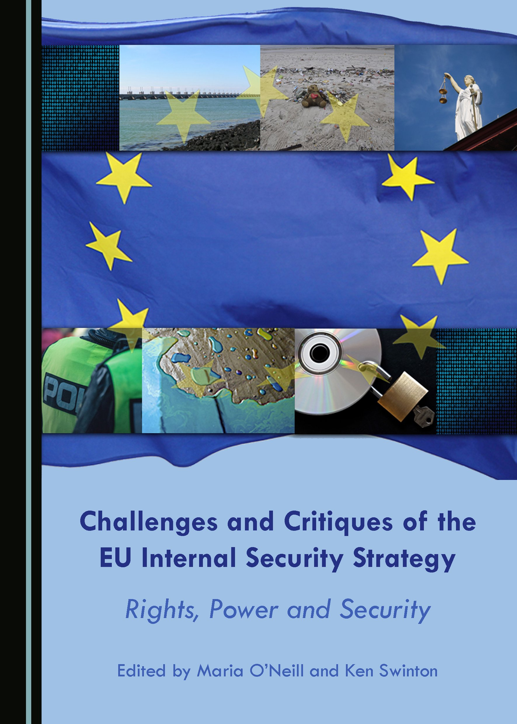 Challenges and Critiques of the EU Internal Security Strategy: Rights, Power and Security