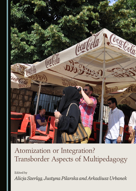 Atomization or Integration? Transborder Aspects of Multipedagogy