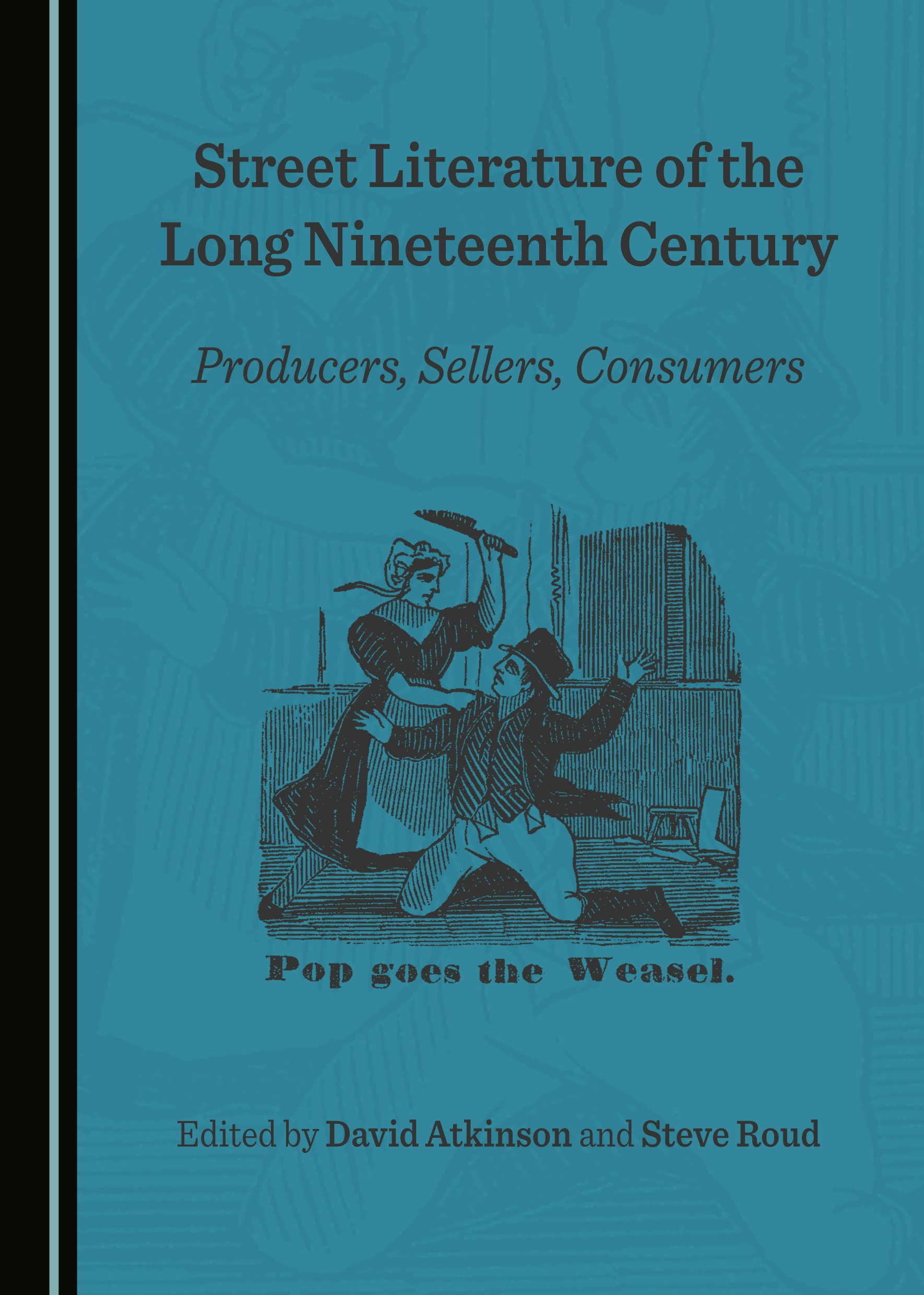 Street Literature of the Long Nineteenth Century: Producers, Sellers, Consumers