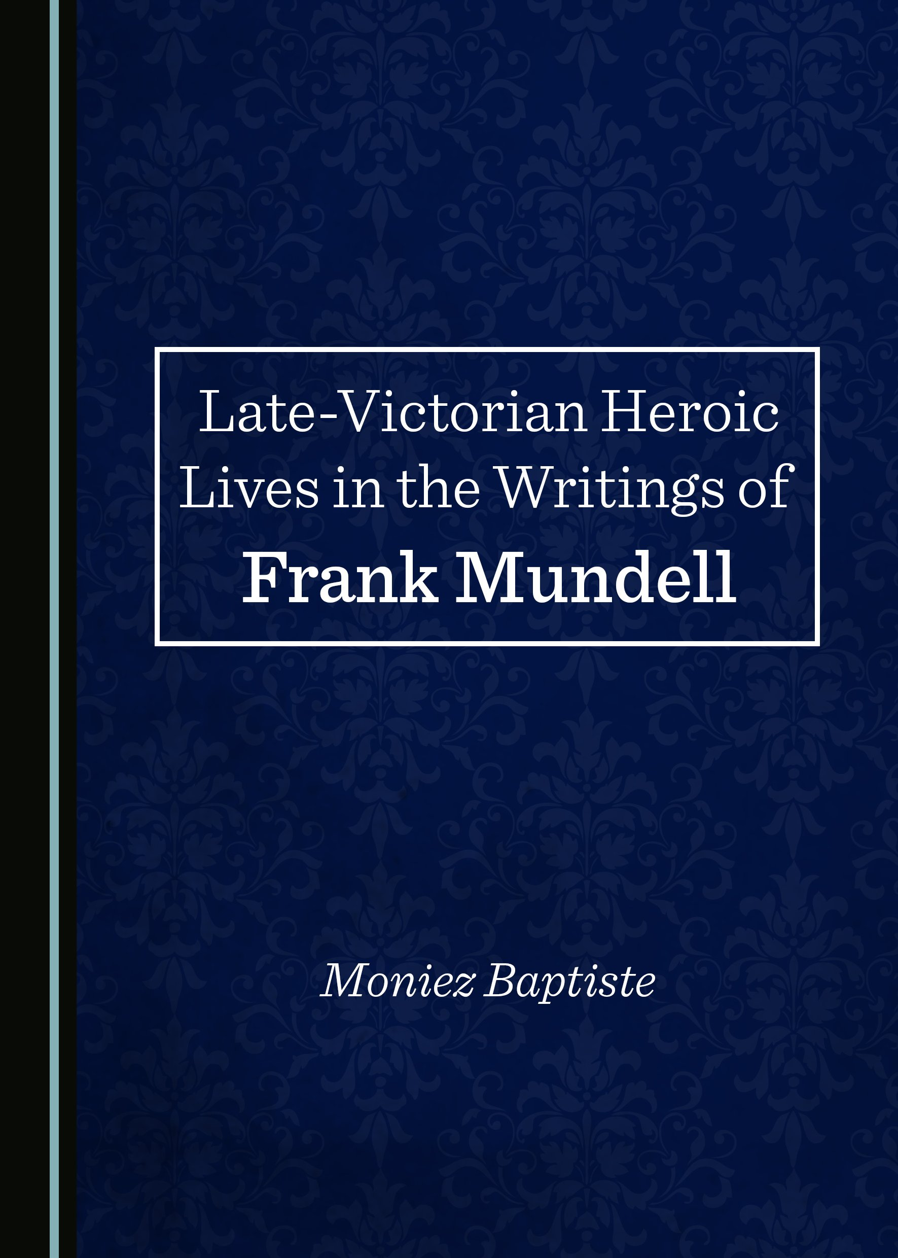 Late-Victorian Heroic Lives in the Writings of Frank Mundell