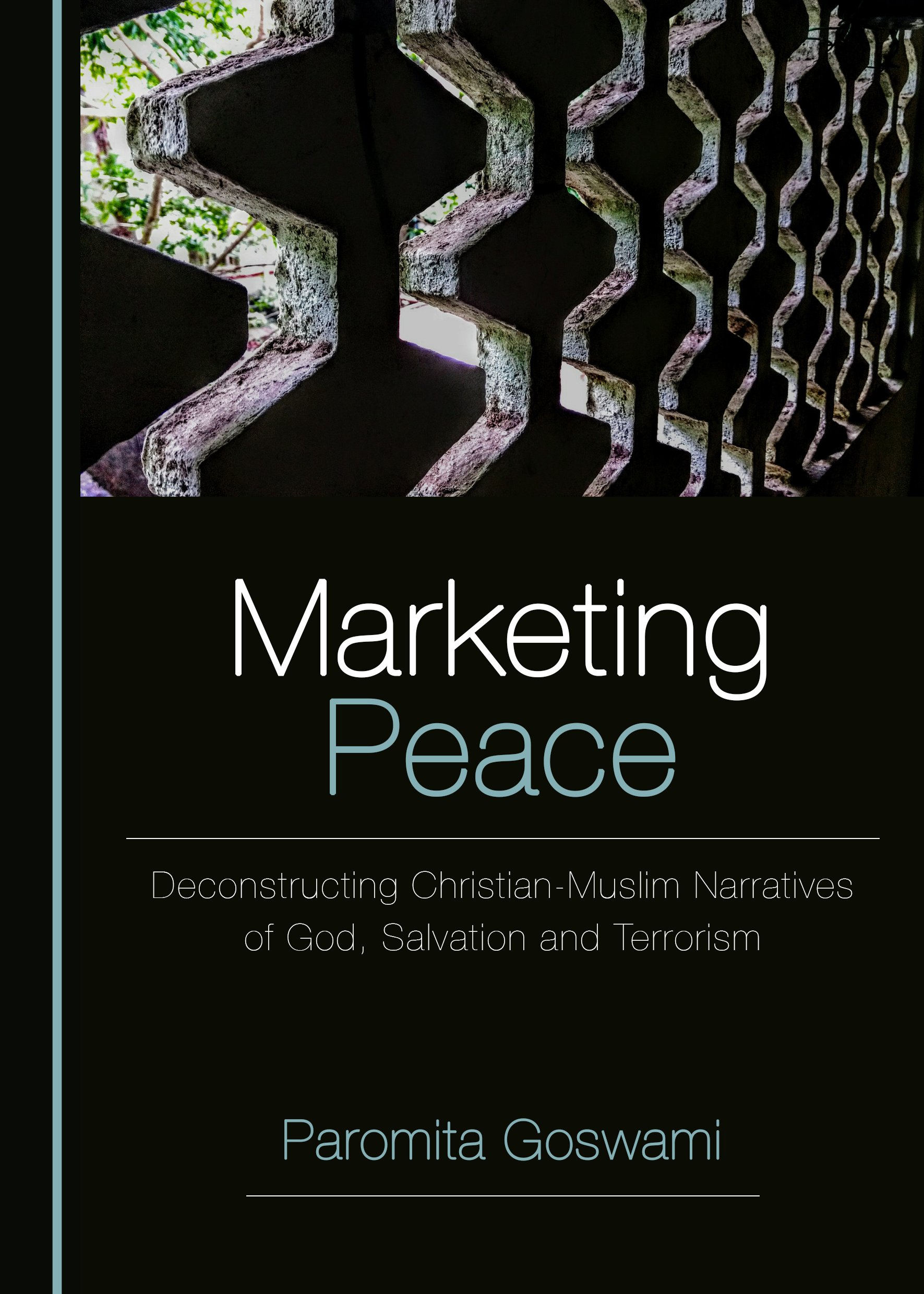 Marketing Peace: Deconstructing Christian-Muslim Narratives of God, Salvation and Terrorism