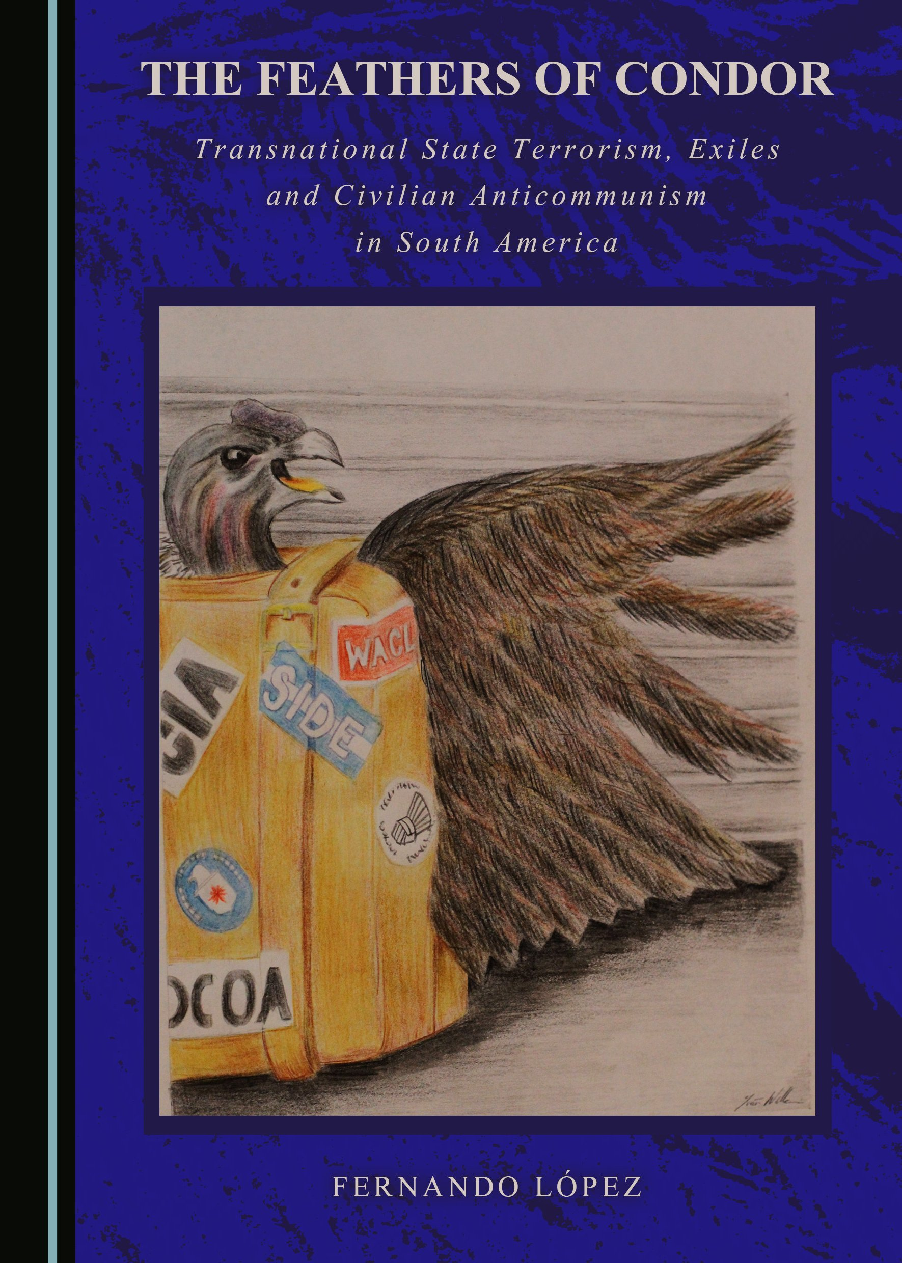 The Feathers of Condor: Transnational State Terrorism, Exiles and Civilian Anticommunism in South America