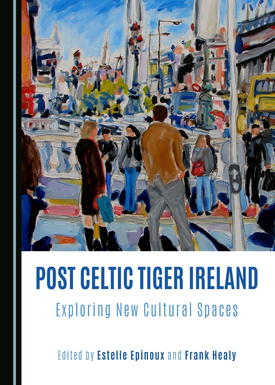 Post Celtic Tiger Ireland: Exploring New Cultural Spaces
