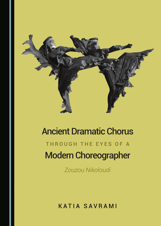 Ancient Dramatic Chorus through the Eyes of a Modern Choreographer: Zouzou Nikoloudi