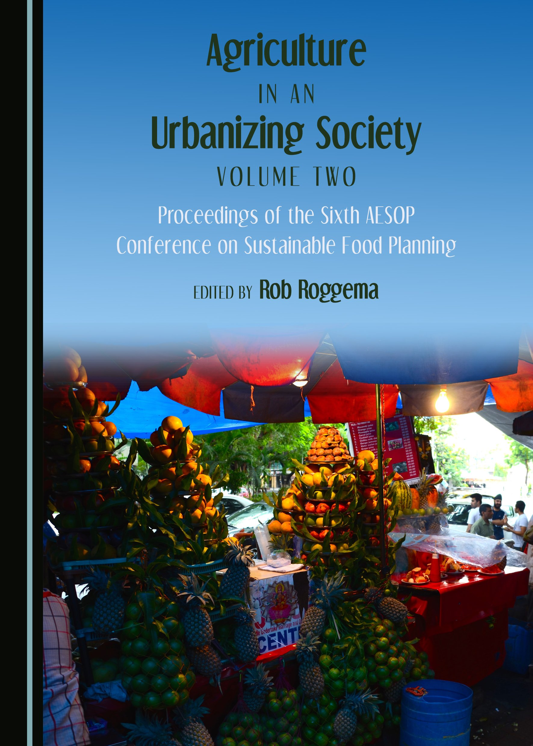 Agriculture in an Urbanizing Society Volume Two: Proceedings of the Sixth AESOP Conference on Sustainable Food Planning