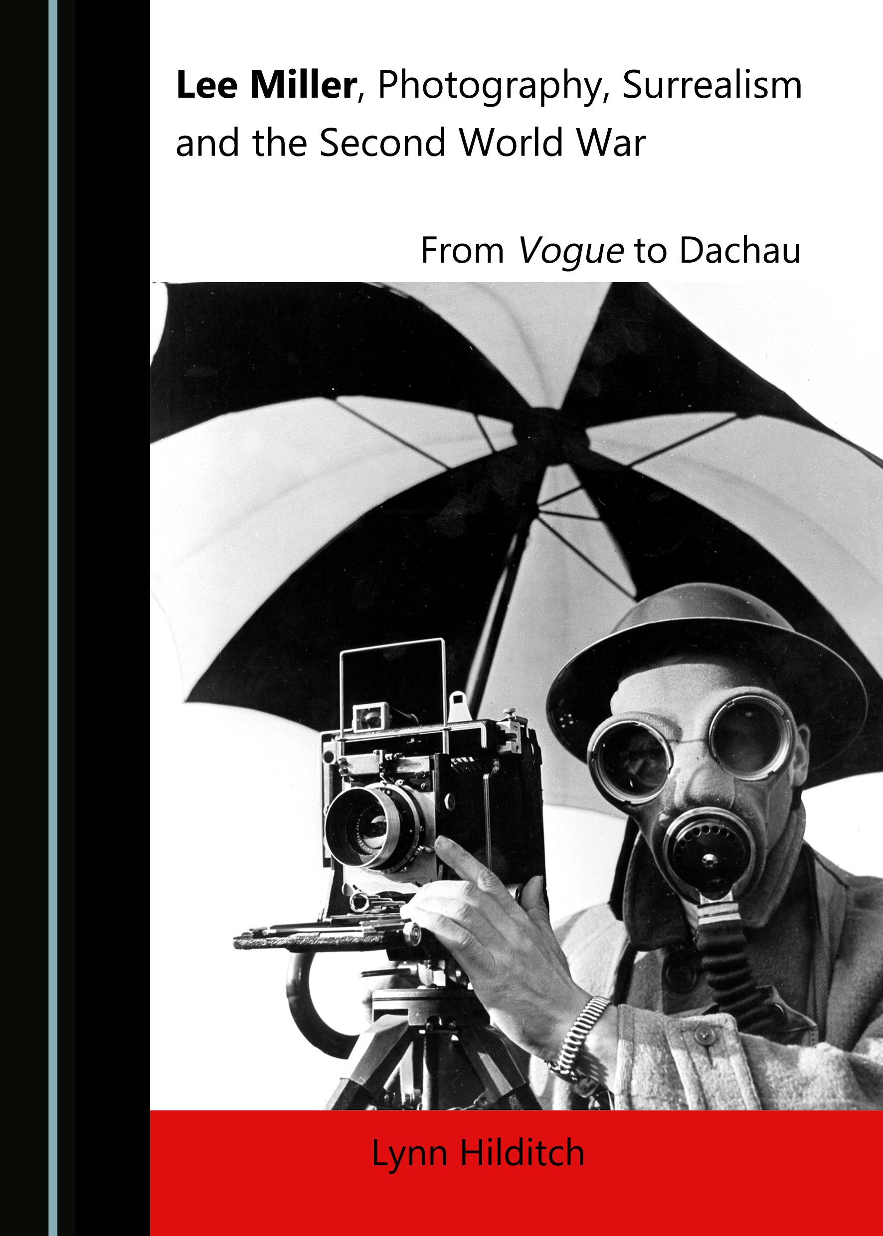 Lee Miller, Photography, Surrealism and the Second World War: From Vogue to Dachau