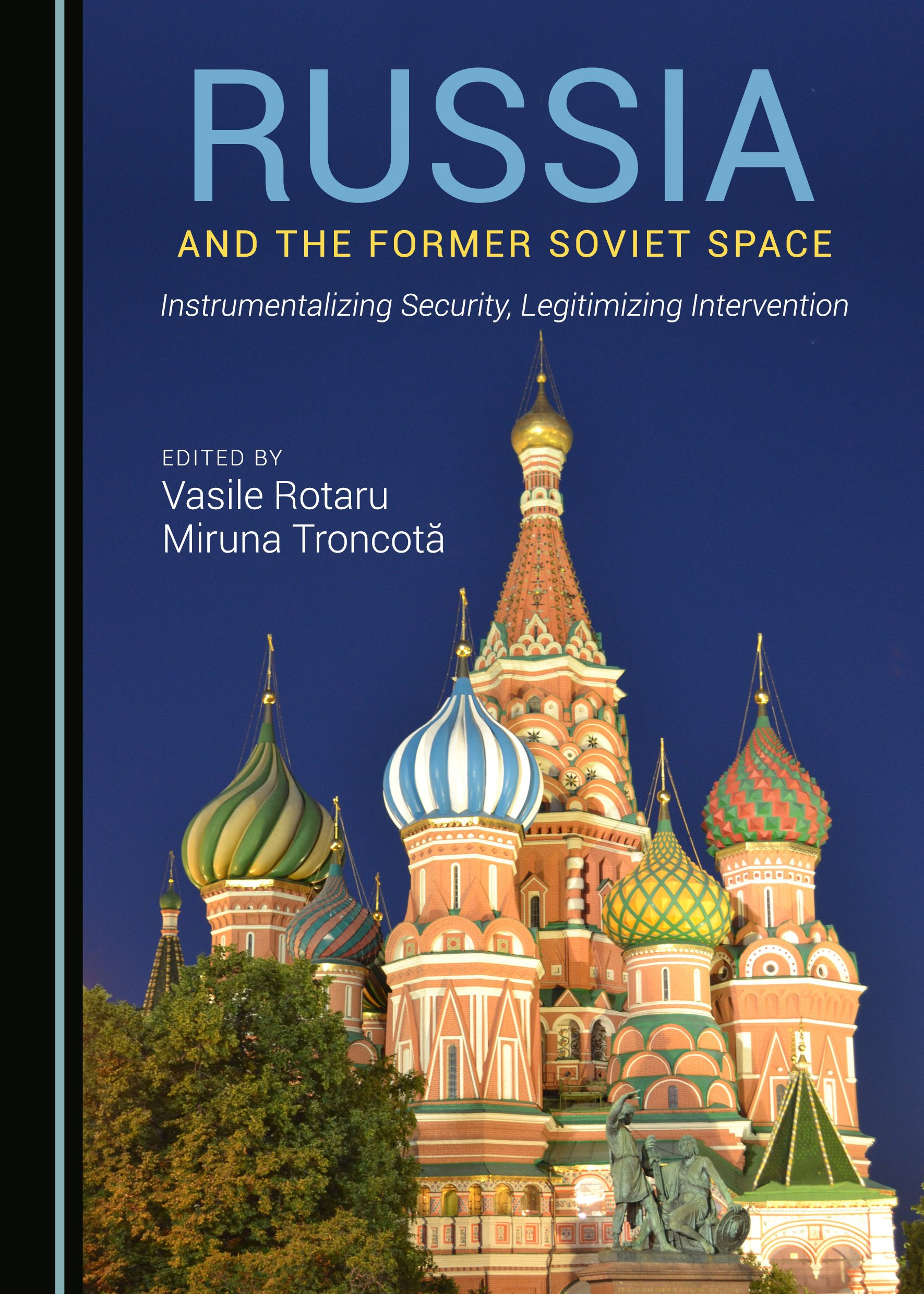 Russia and the Former Soviet Space: Instrumentalizing Security, Legitimizing Intervention