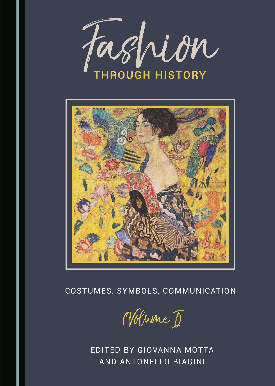 Fashion through History: Costumes, Symbols, Communication (Volume I)