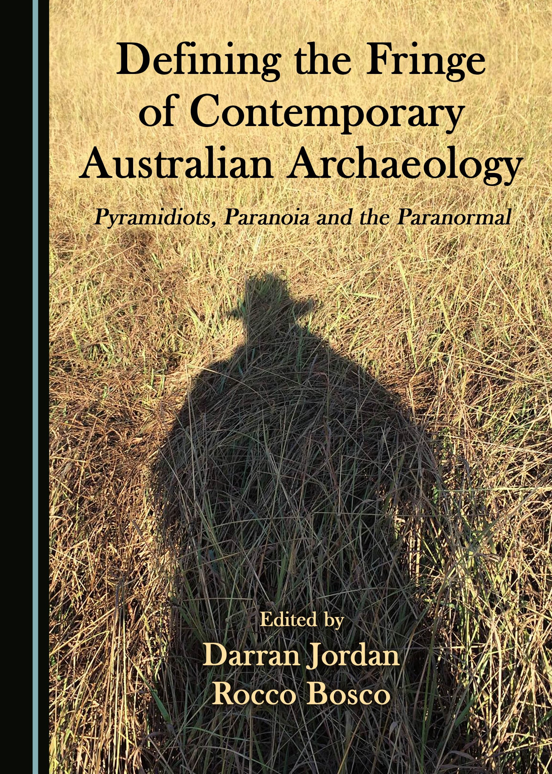Defining the Fringe of Contemporary Australian Archaeology: Pyramidiots, Paranoia and the Paranormal