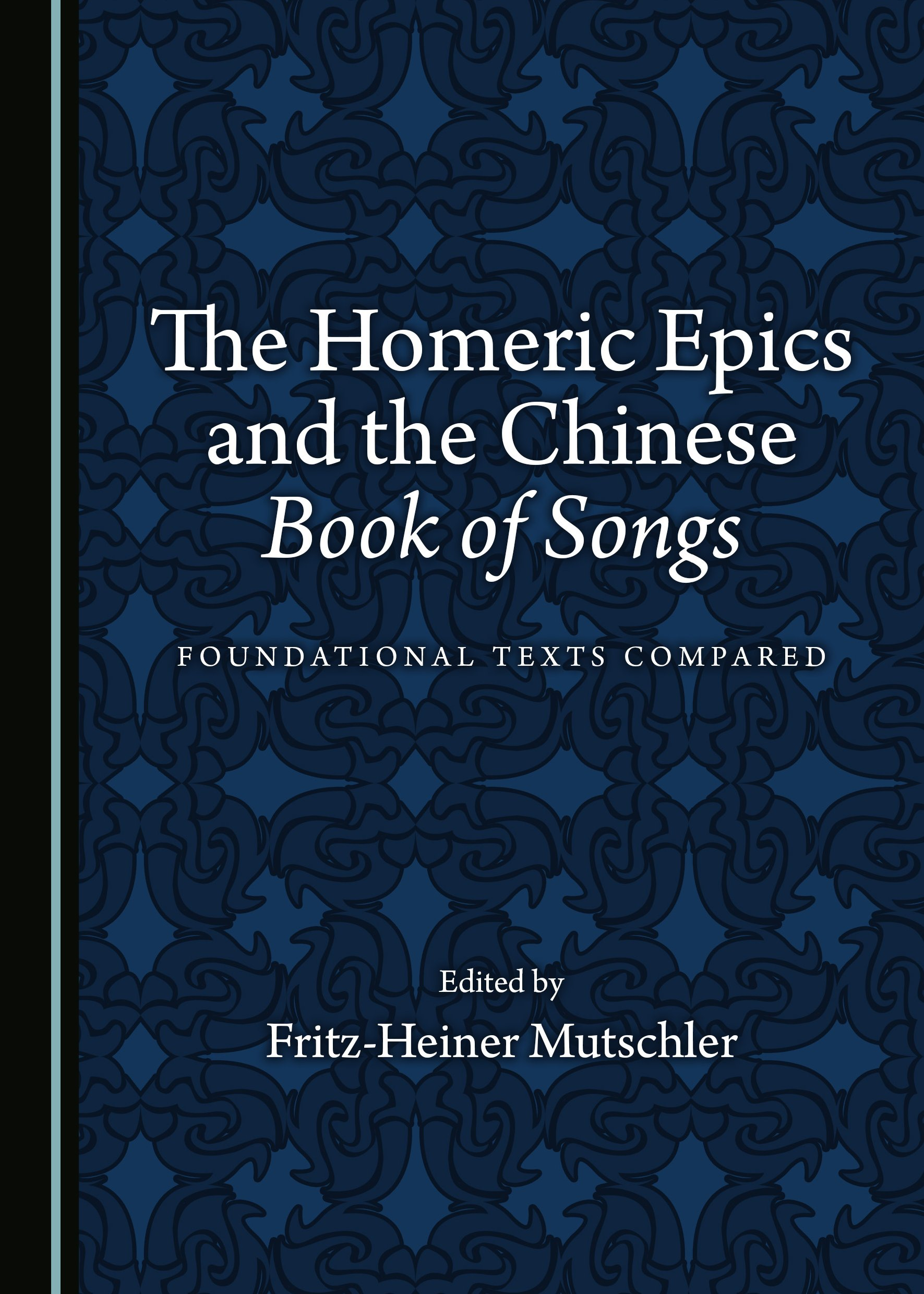 The Homeric Epics and the Chinese Book of Songs: Foundational Texts Compared