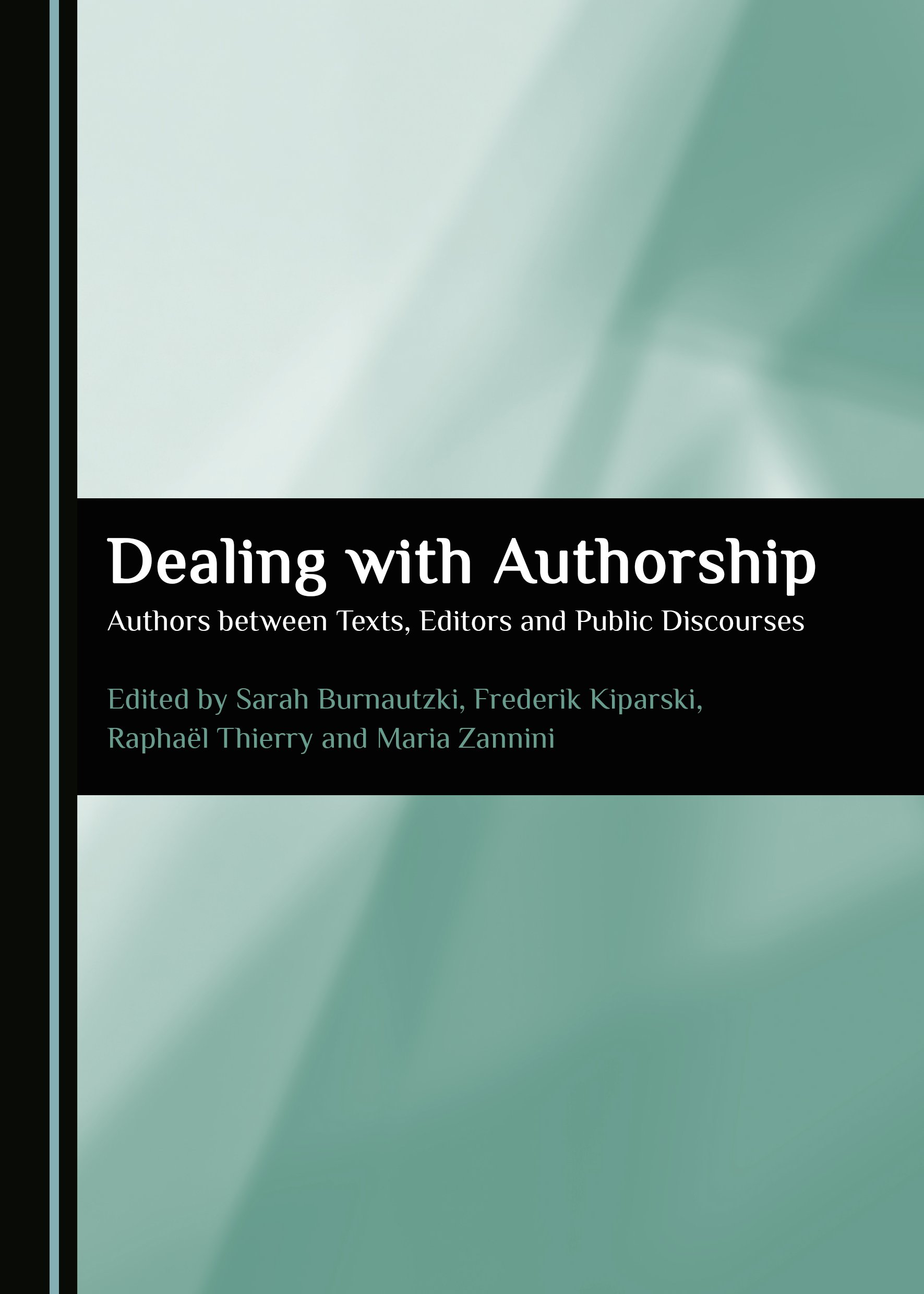 Dealing with Authorship: Authors between Texts, Editors and Public Discourses