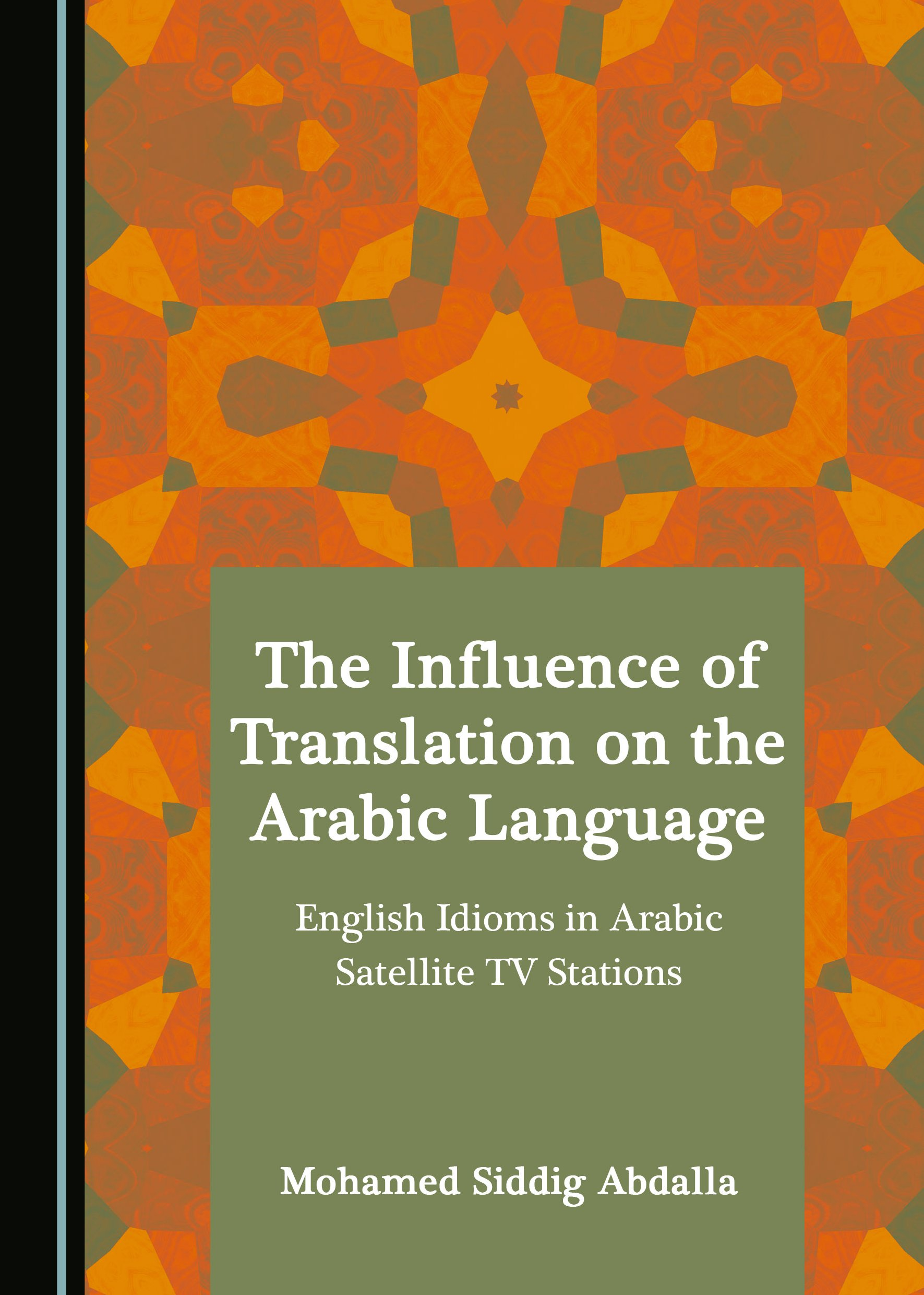 The Influence of Translation on the Arabic Language: English Idioms in Arabic Satellite TV Stations