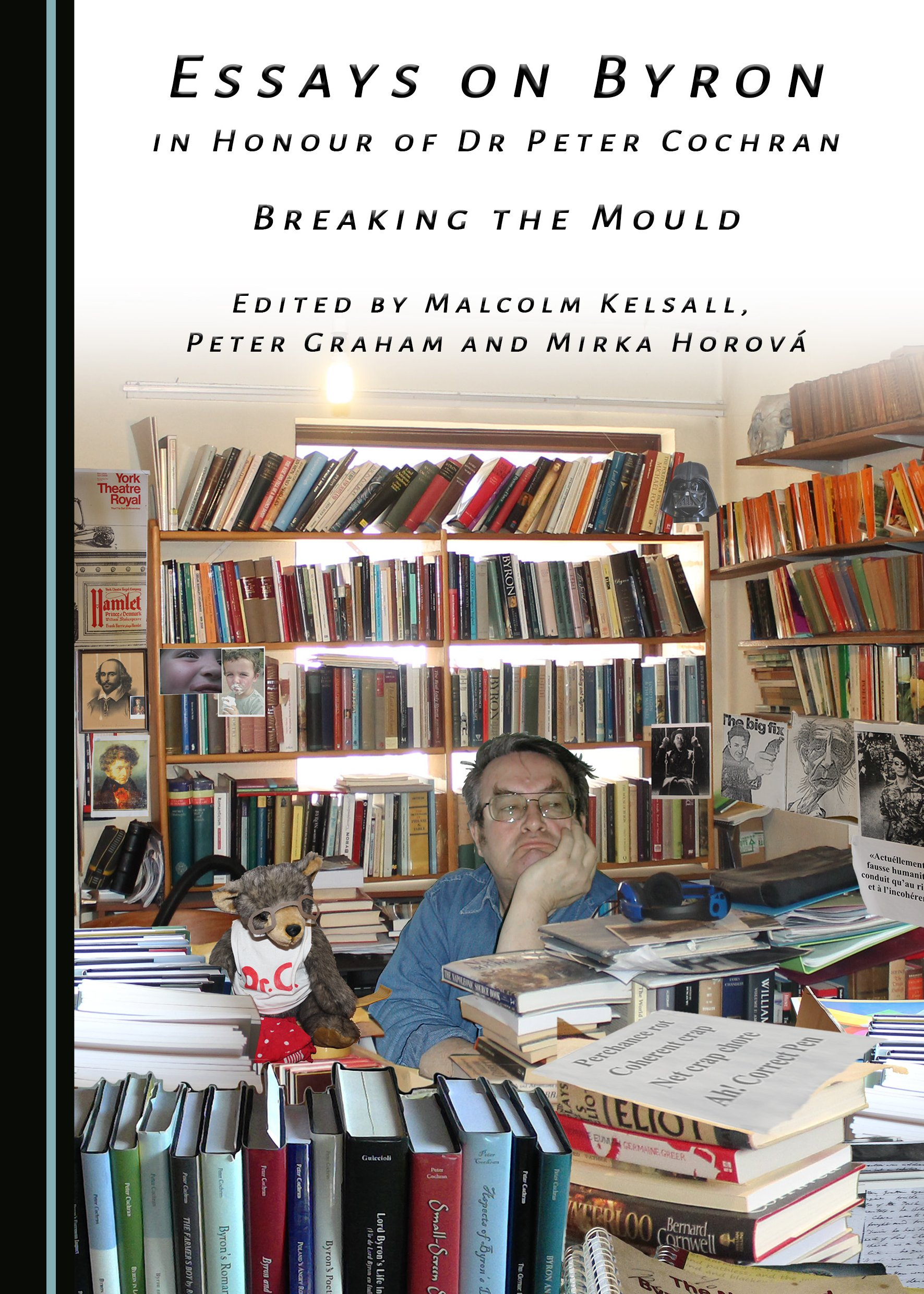 Essays on Byron in Honour of Dr Peter Cochran: Breaking the Mould