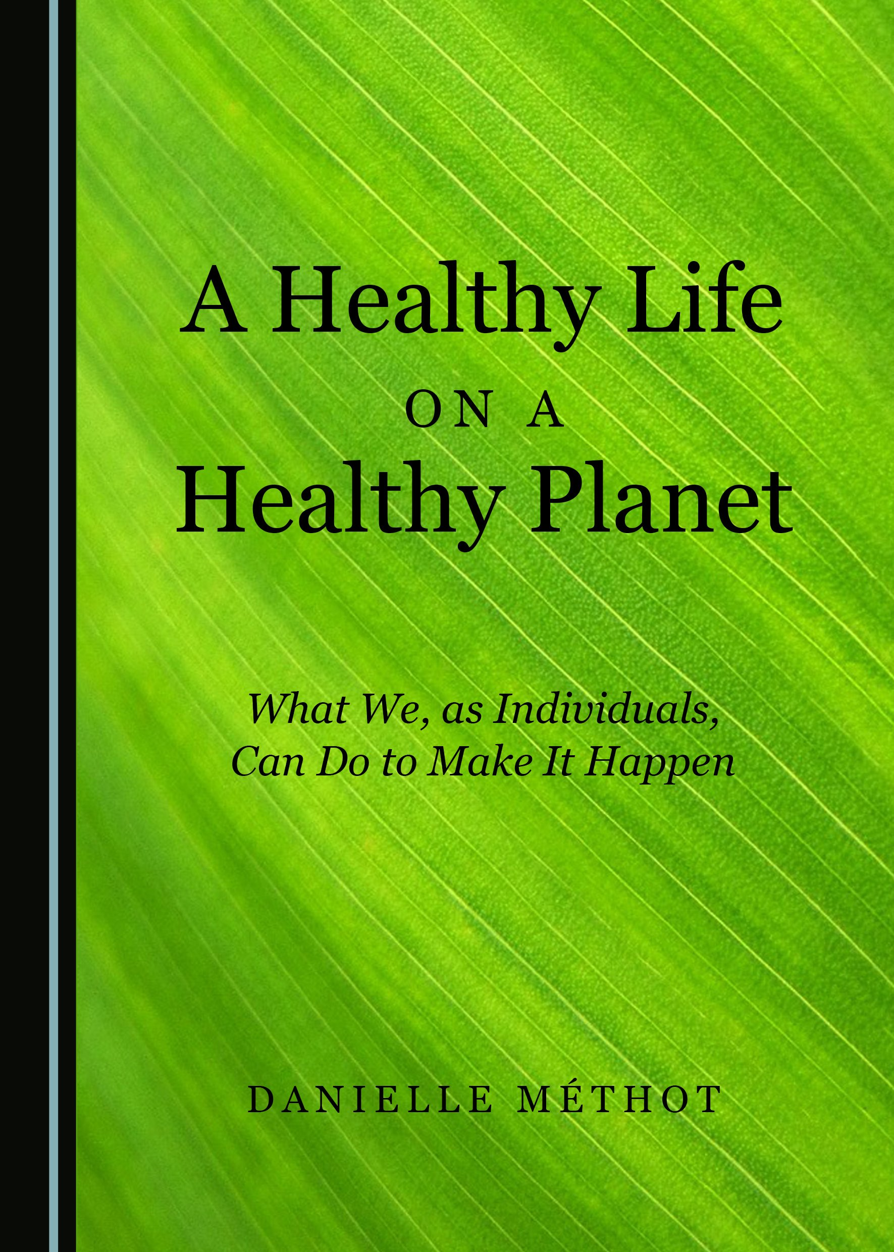 A Healthy Life on a Healthy Planet: What We, as Individuals, Can Do to Make It Happen