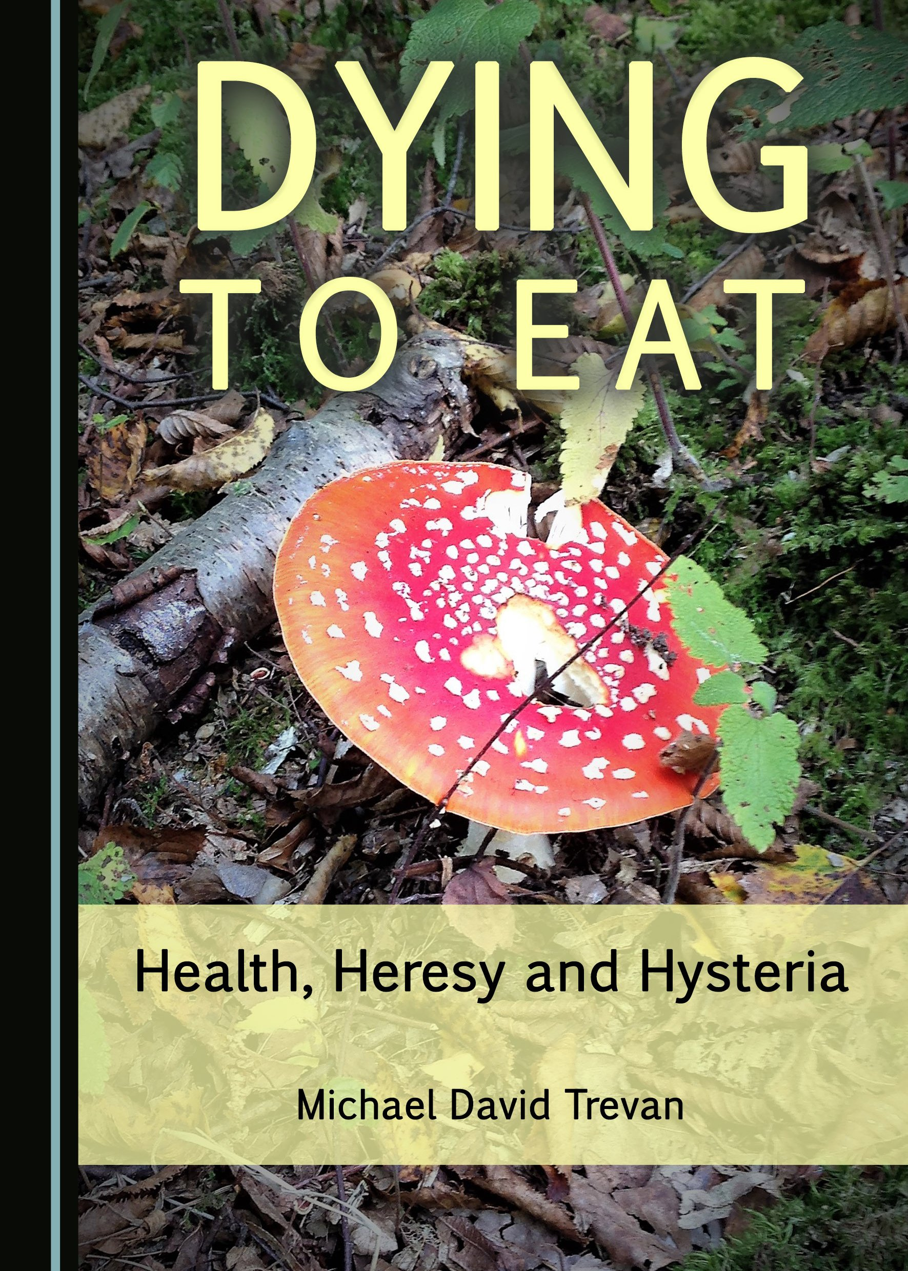 Dying to Eat: Health, Heresy and Hysteria