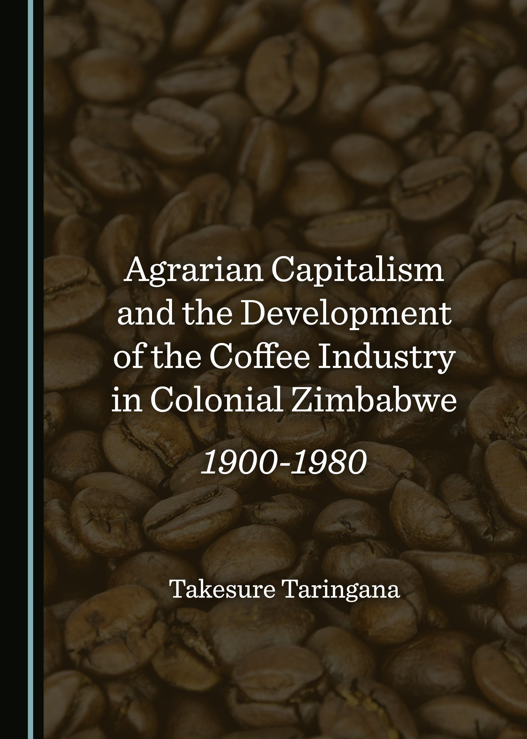 Agrarian Capitalism and the Development of the Coffee Industry in Colonial Zimbabwe: 1900-1980