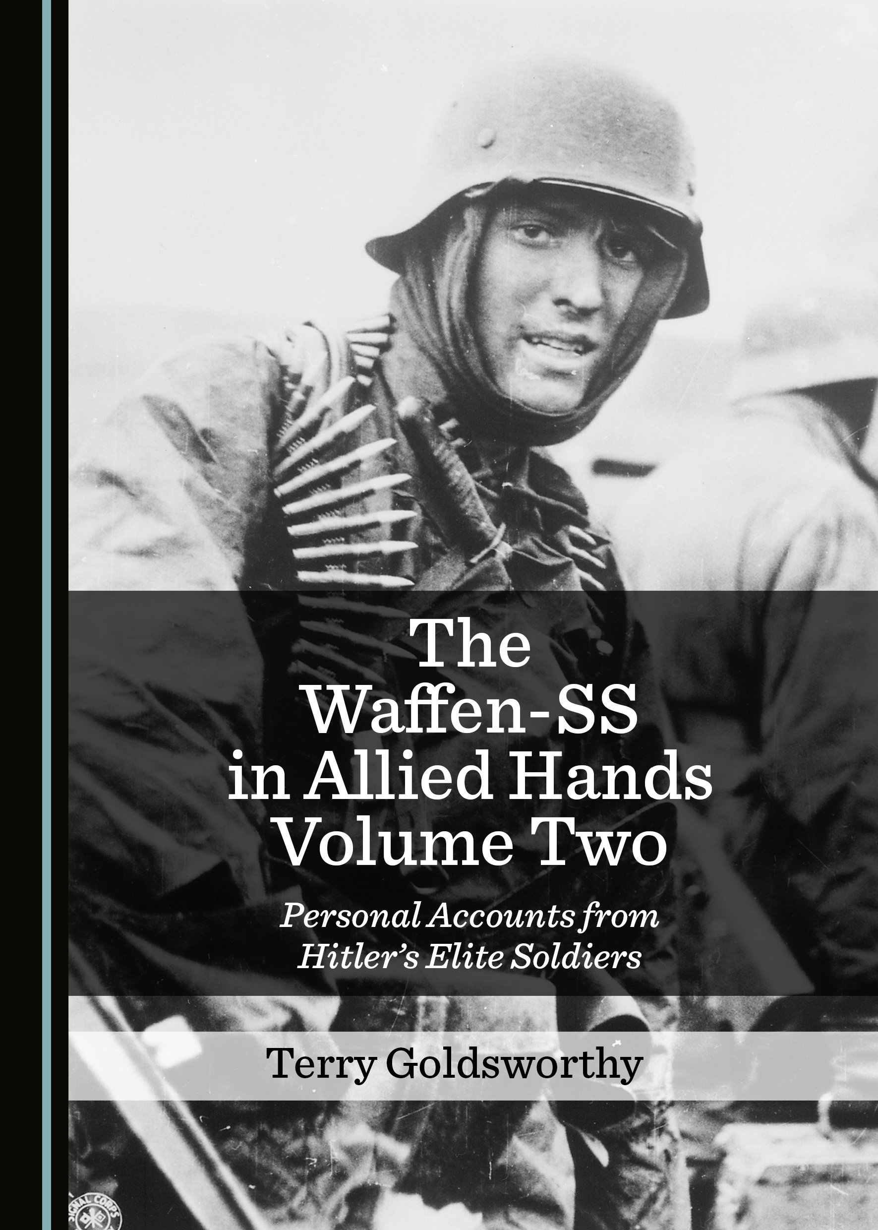 The Waffen-SS in Allied Hands Volume Two: Personal Accounts from Hitler's Elite Soldiers