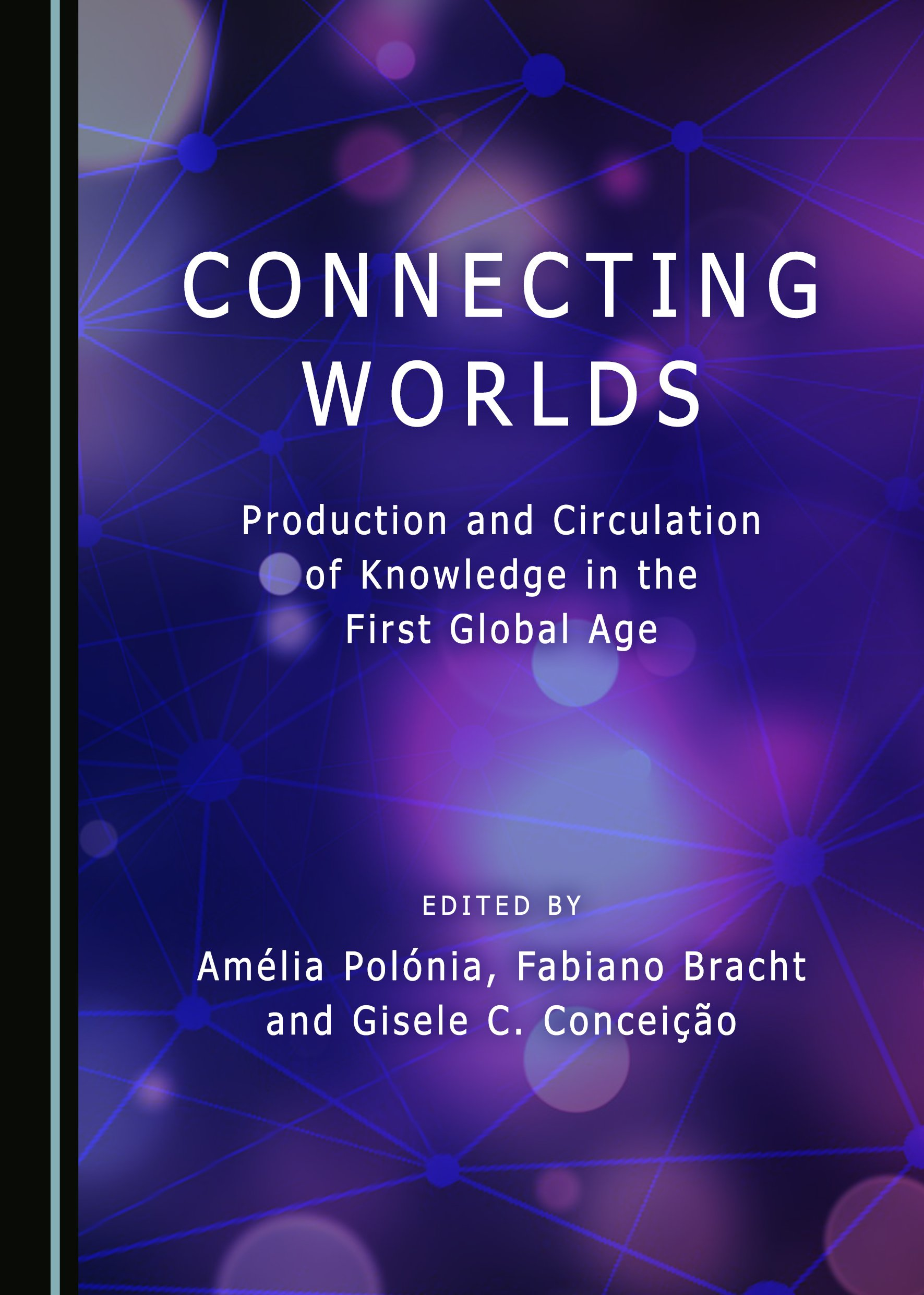 Connecting Worlds Production And Circulation Of Knowledge In The First Global Age Cambridge Scholars Publishing