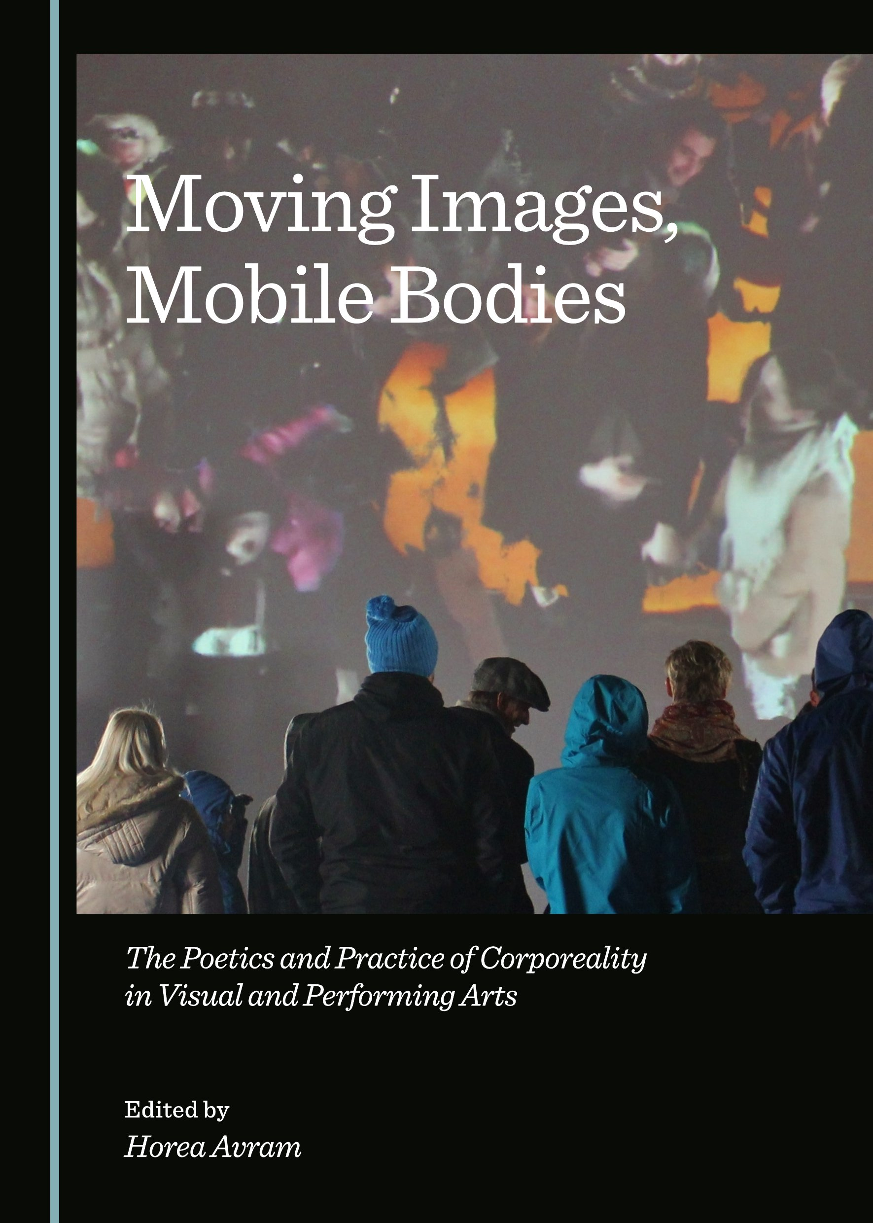 Moving Images, Mobile Bodies: The Poetics and Practice of Corporeality in Visual and Performing Arts