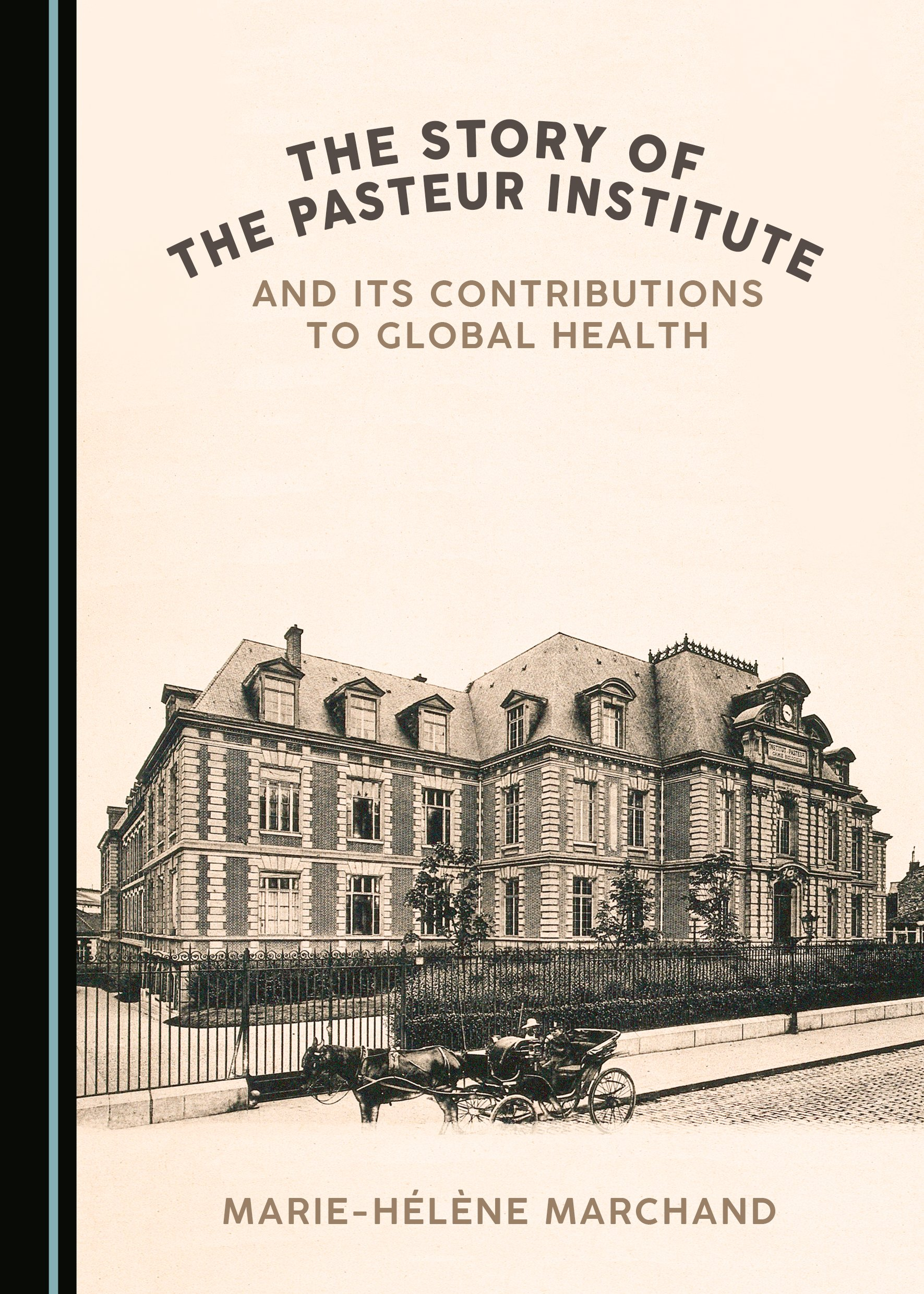 The Story of the Pasteur Institute and Its Contributions to Global Health