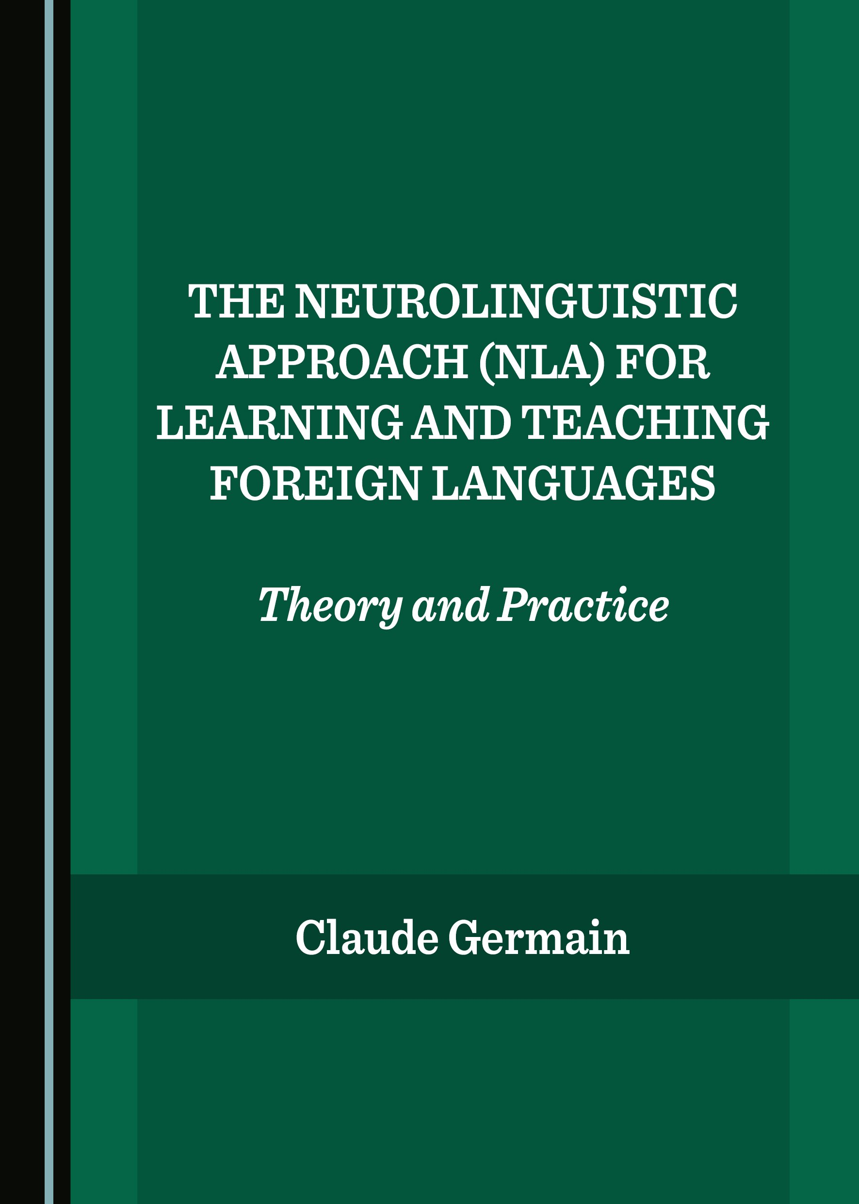 The Neurolinguistic Approach (NLA) for Learning and Teaching Foreign Languages: Theory and Practice