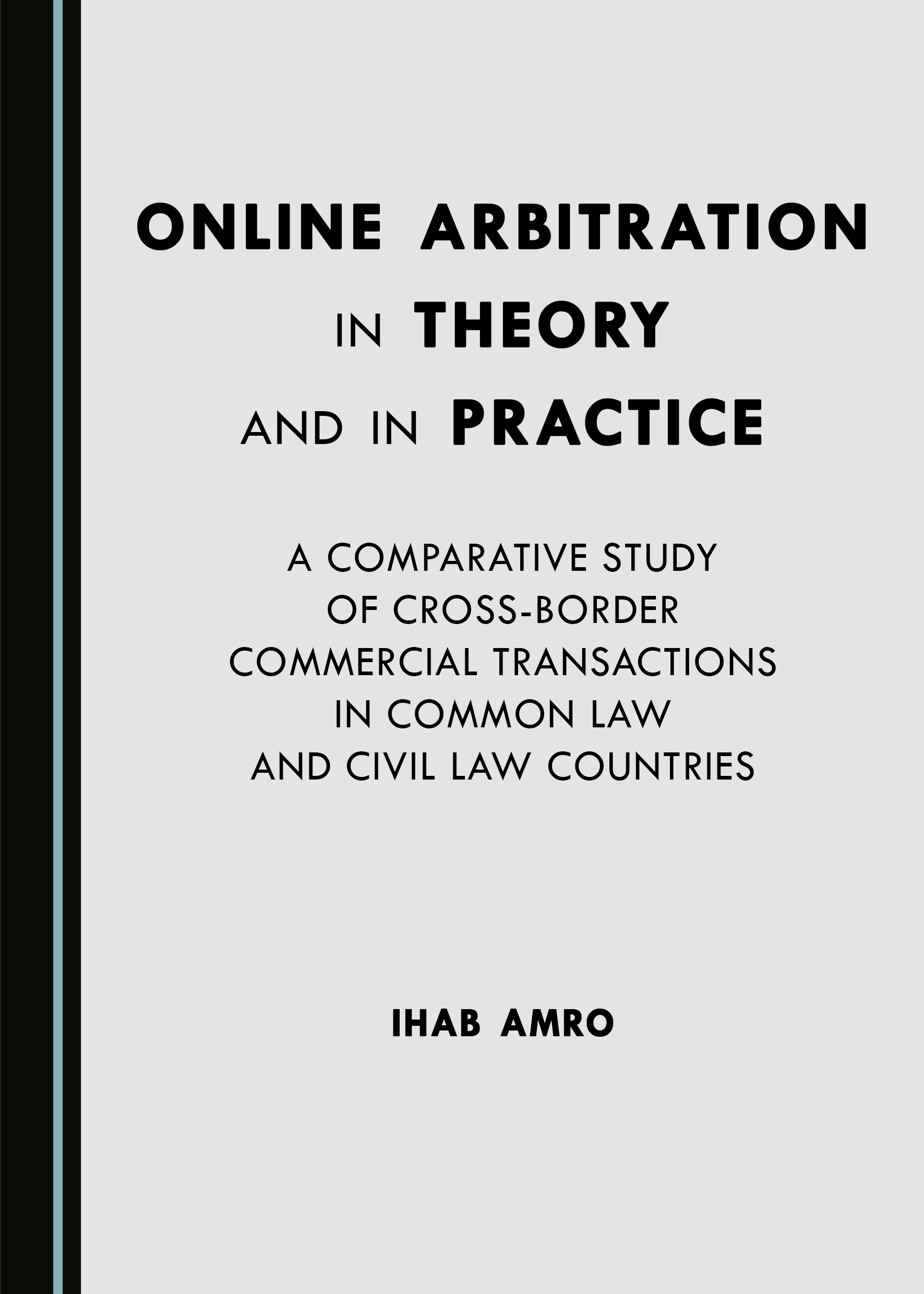 Online Arbitration in Theory and in Practice: A Comparative Study of Cross-Border Commercial Transactions in Common Law and Civil Law Countries