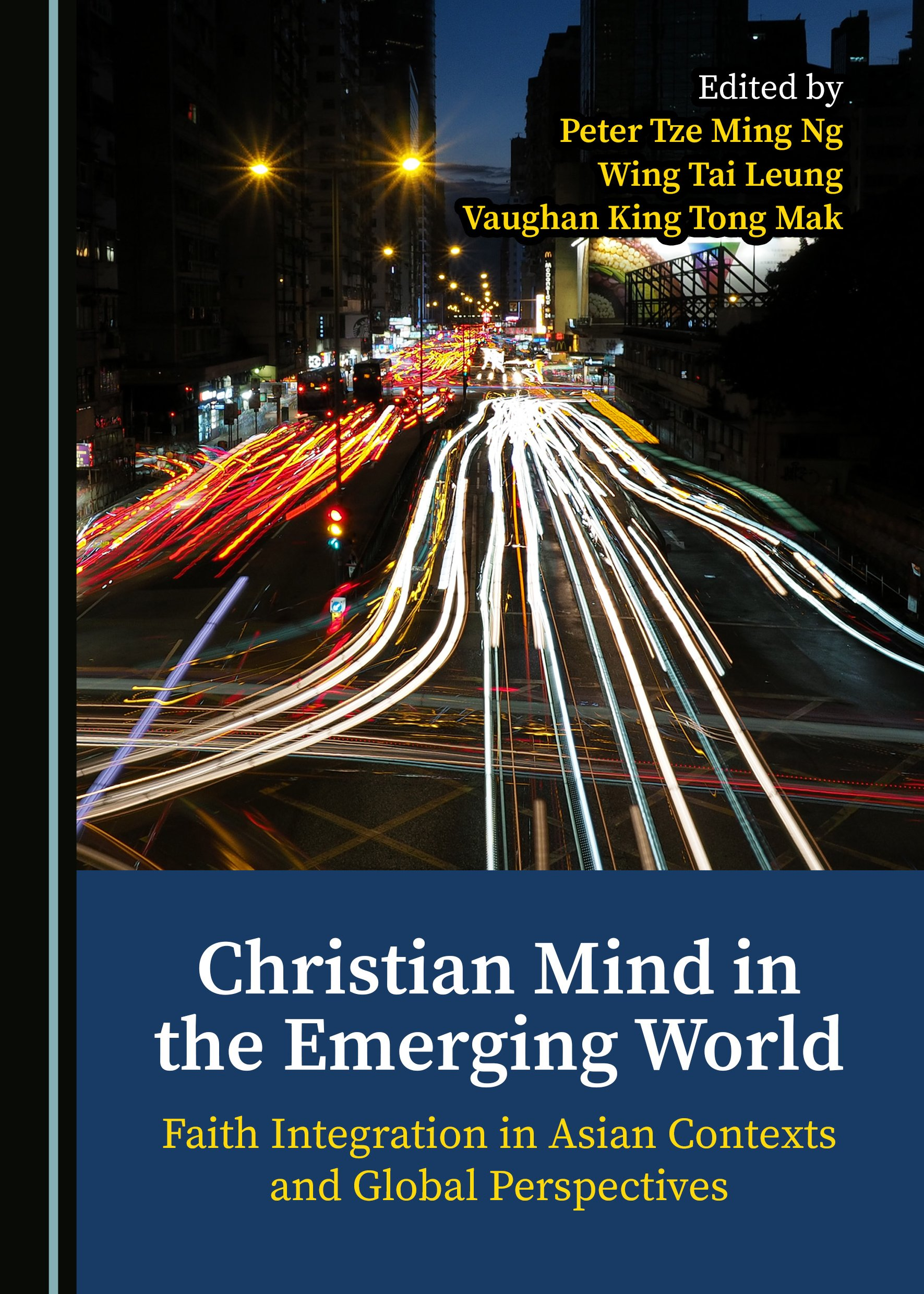 Christian Mind in the Emerging World: Faith Integration in Asian Contexts and Global Perspectives