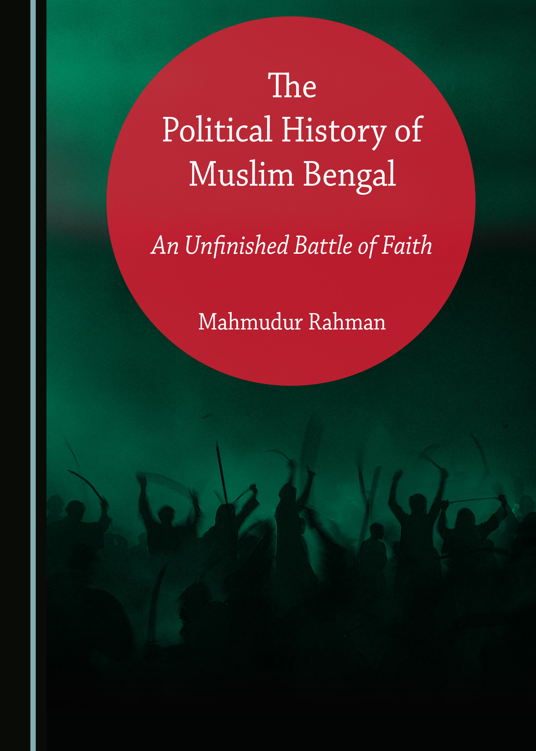 The Political History of Muslim Bengal: An Unfinished Battle of Faith
