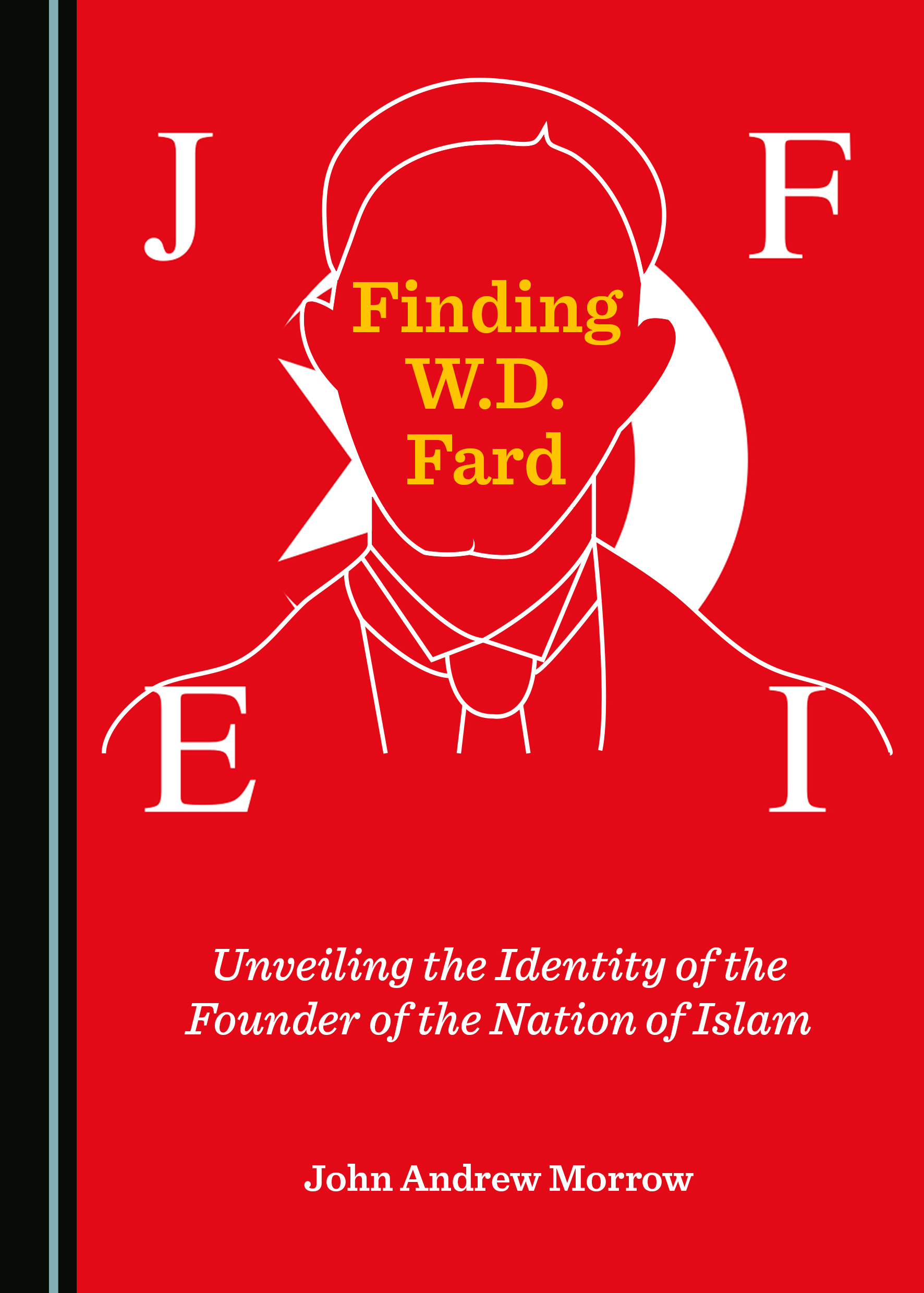 Finding W.D. Fard: Unveiling the Identity of the Founder of the Nation of Islam
