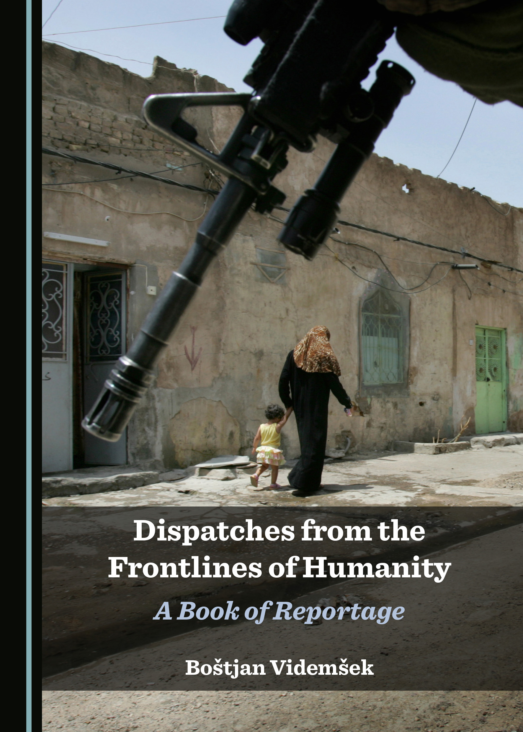 Dispatches from the Frontlines of Humanity: A Book of Reportage