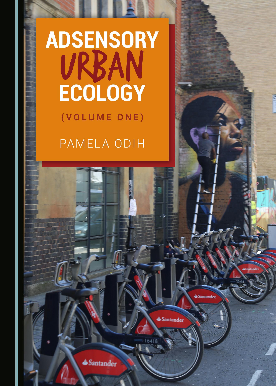 Adsensory Urban Ecology (Volume One)
