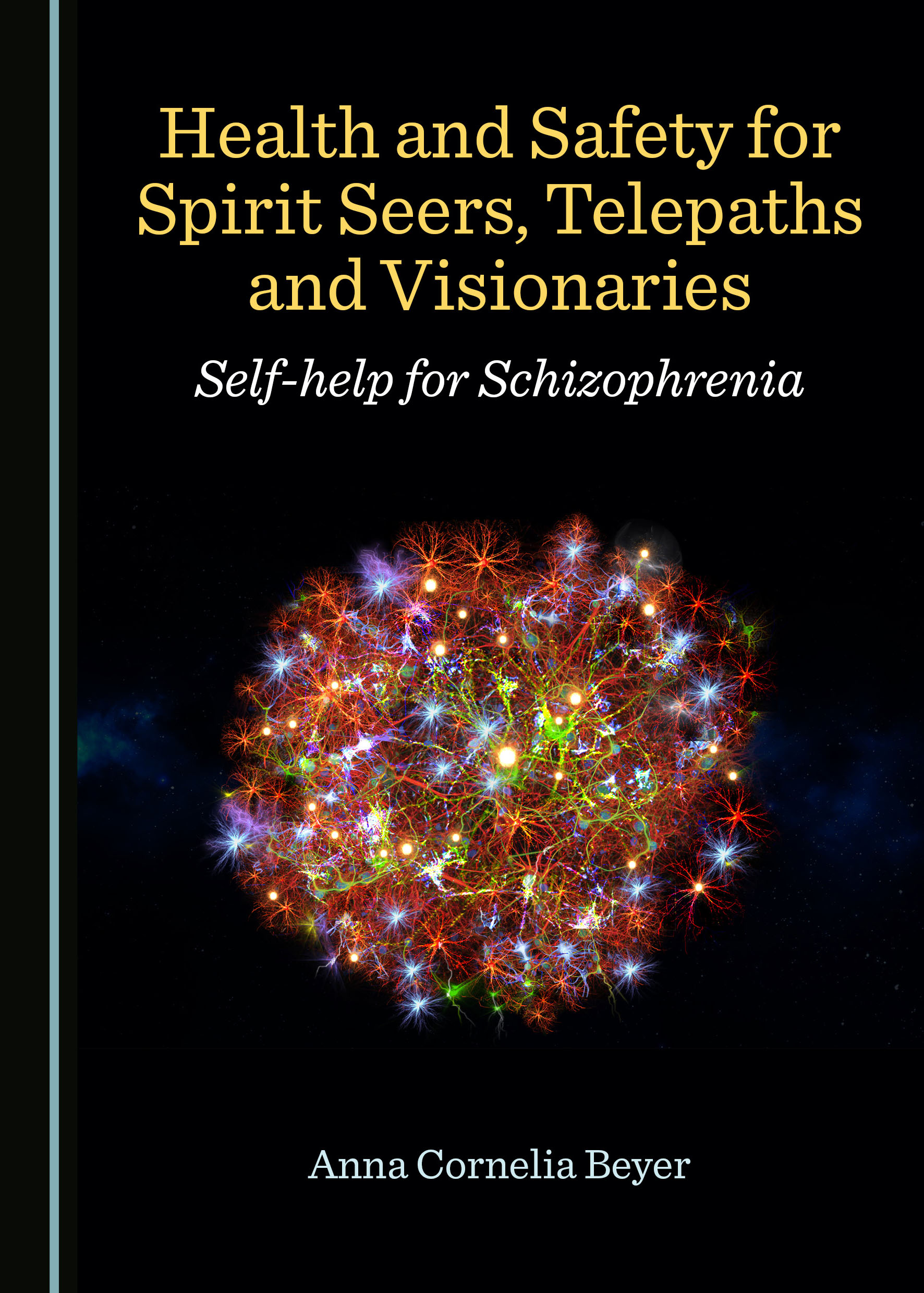 Health and Safety for Spirit Seers, Telepaths and Visionaries: Self-help for Schizophrenia