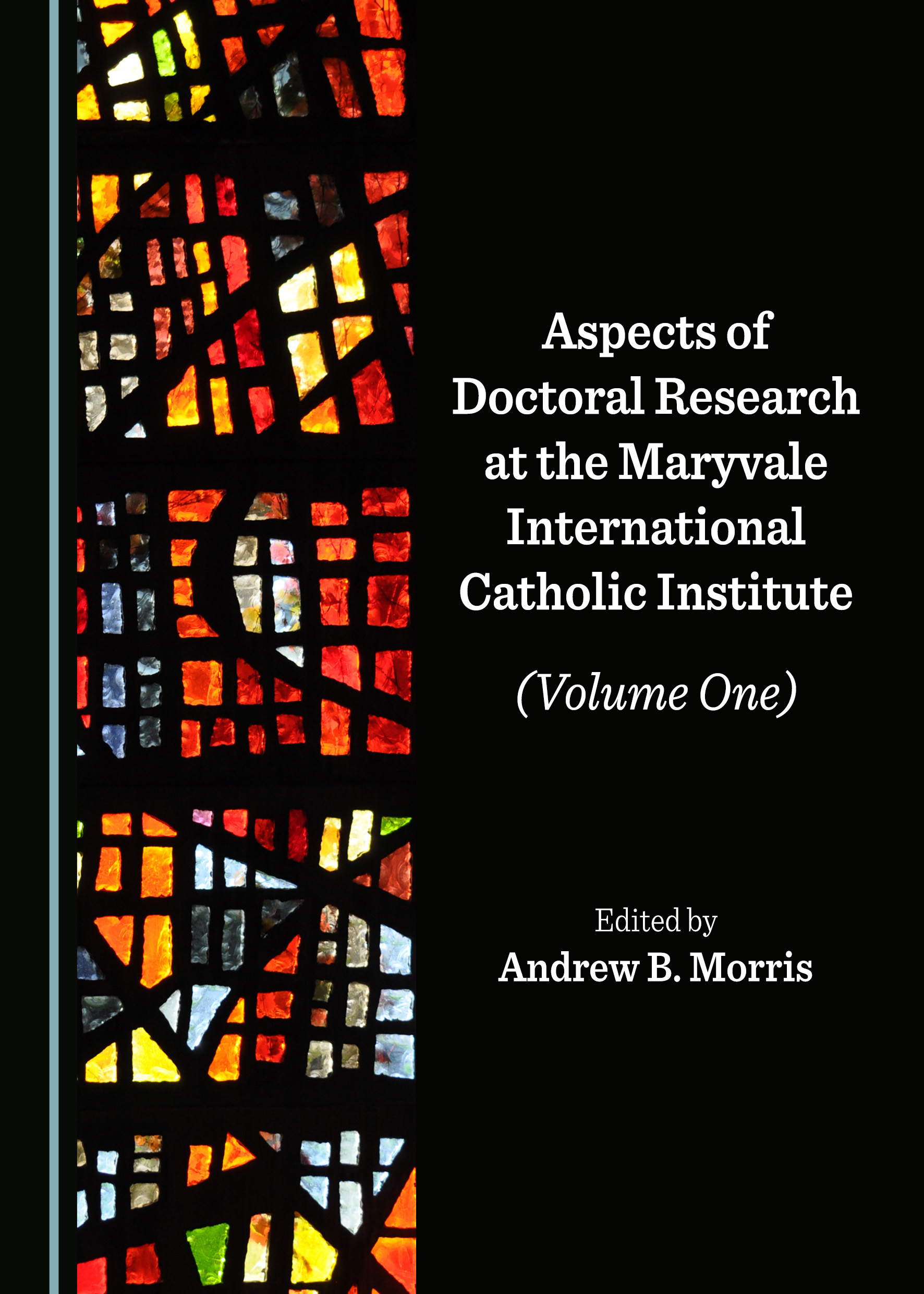 Aspects of Doctoral Research at the Maryvale International Catholic Institute (Volume One)